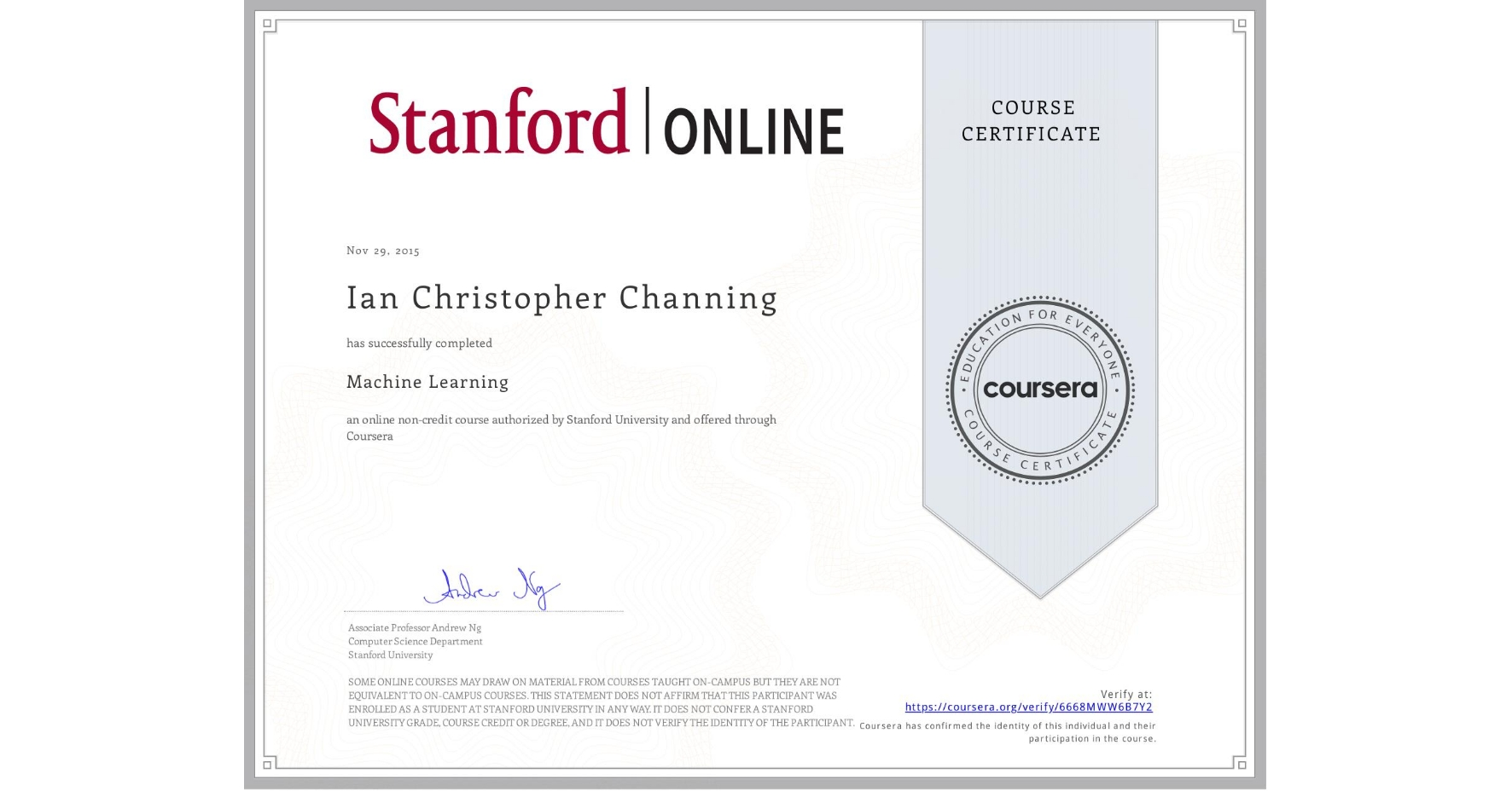 View certificate for Ian Christopher Channing, Machine Learning, an online non-credit course authorized by Stanford University and offered through Coursera
