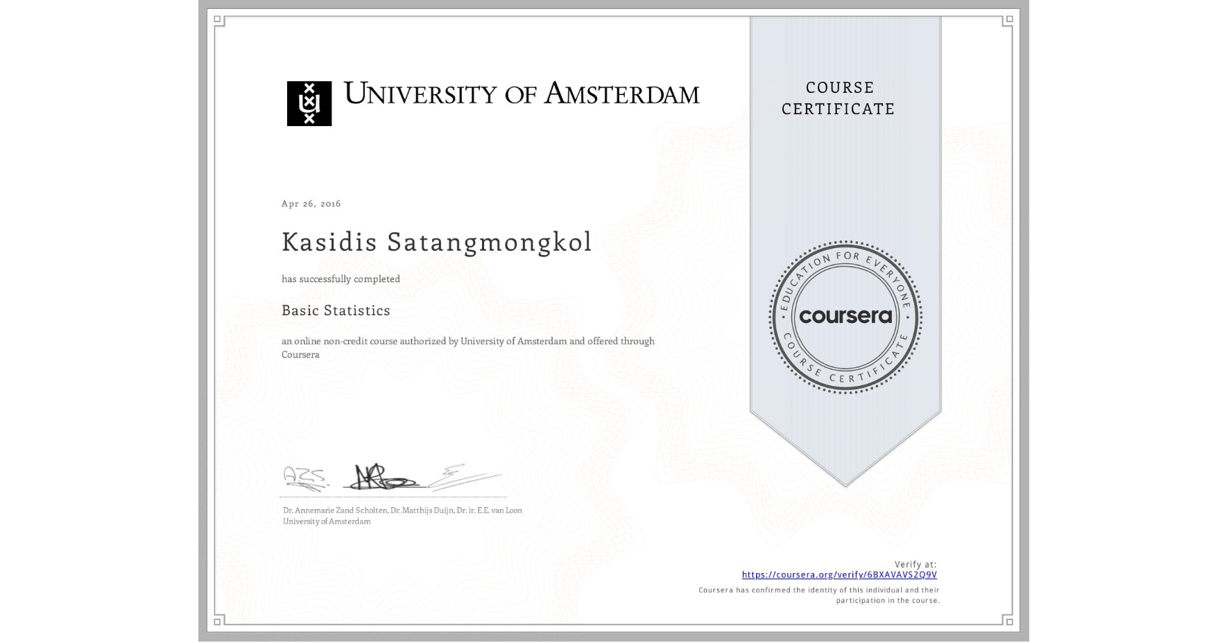 View certificate for Kasidis Satangmongkol, Basic Statistics, an online non-credit course authorized by University of Amsterdam and offered through Coursera