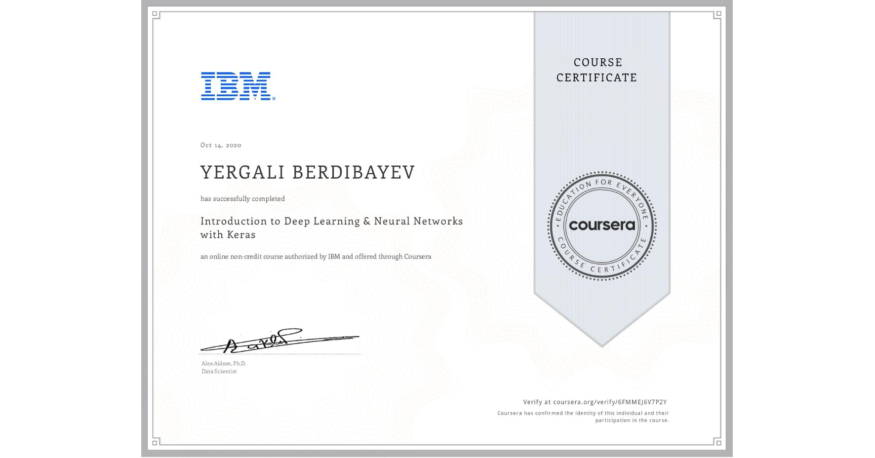 View certificate for Yergali Berdibayev, Introduction to Deep Learning & Neural Networks with Keras, an online non-credit course authorized by IBM and offered through Coursera