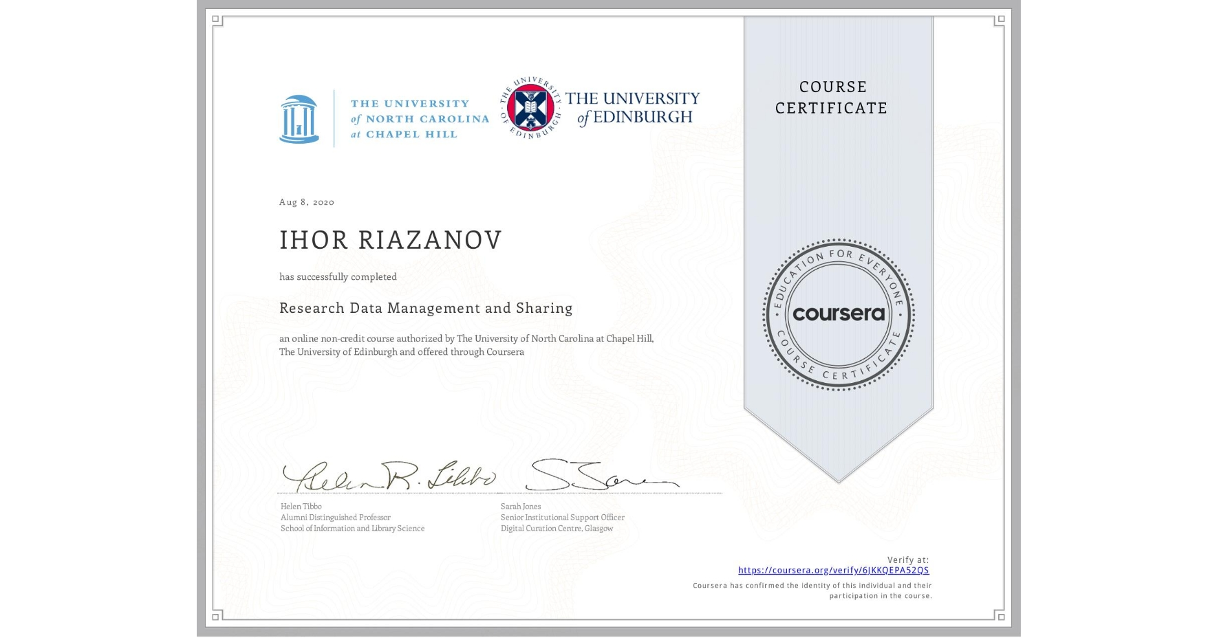 View certificate for IHOR RIAZANOV, Research Data Management and Sharing, an online non-credit course authorized by The University of North Carolina at Chapel Hill & The University of Edinburgh and offered through Coursera