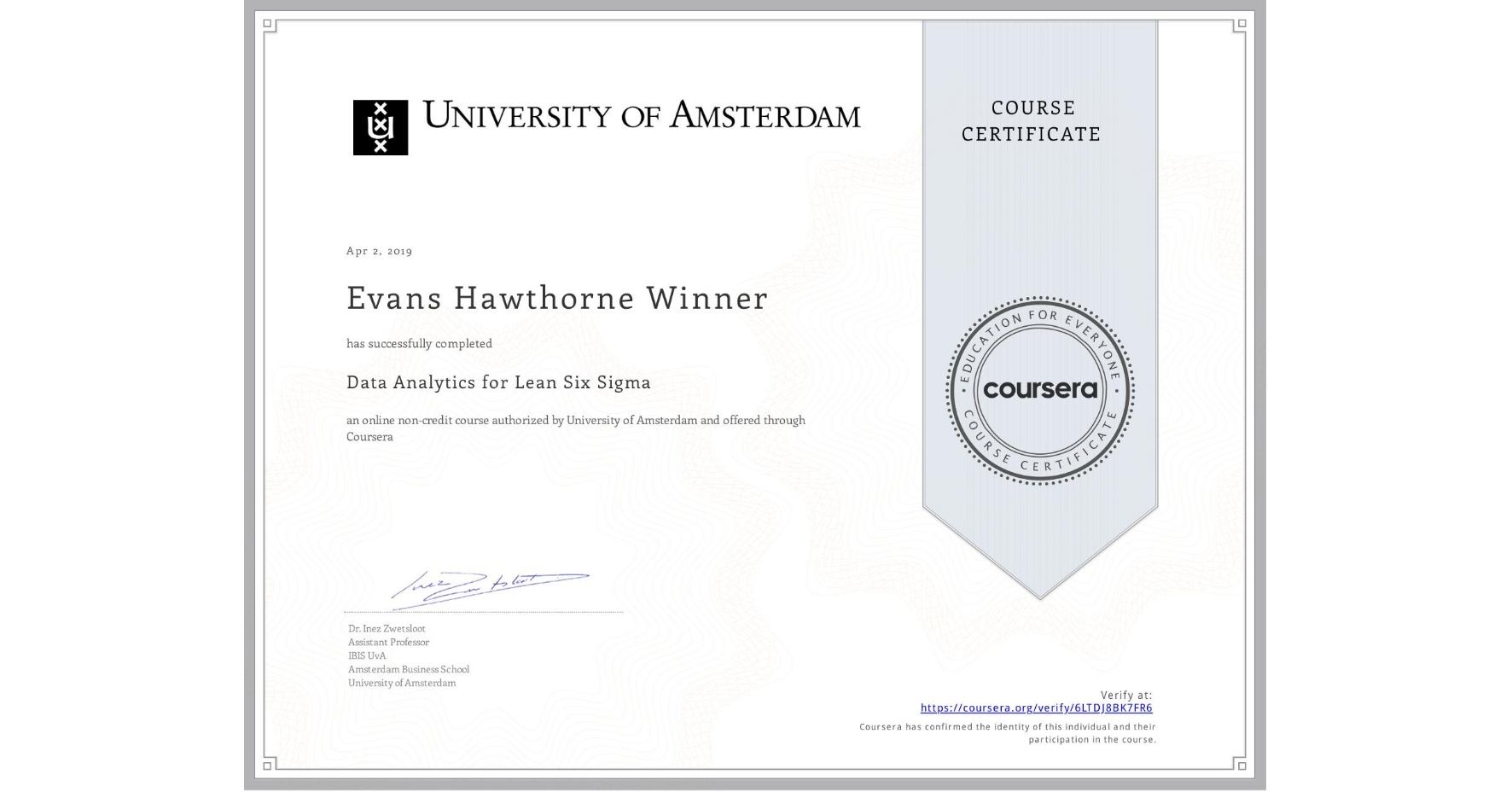 View certificate for Evans Hawthorne Winner, Data Analytics for Lean Six Sigma, an online non-credit course authorized by University of Amsterdam and offered through Coursera