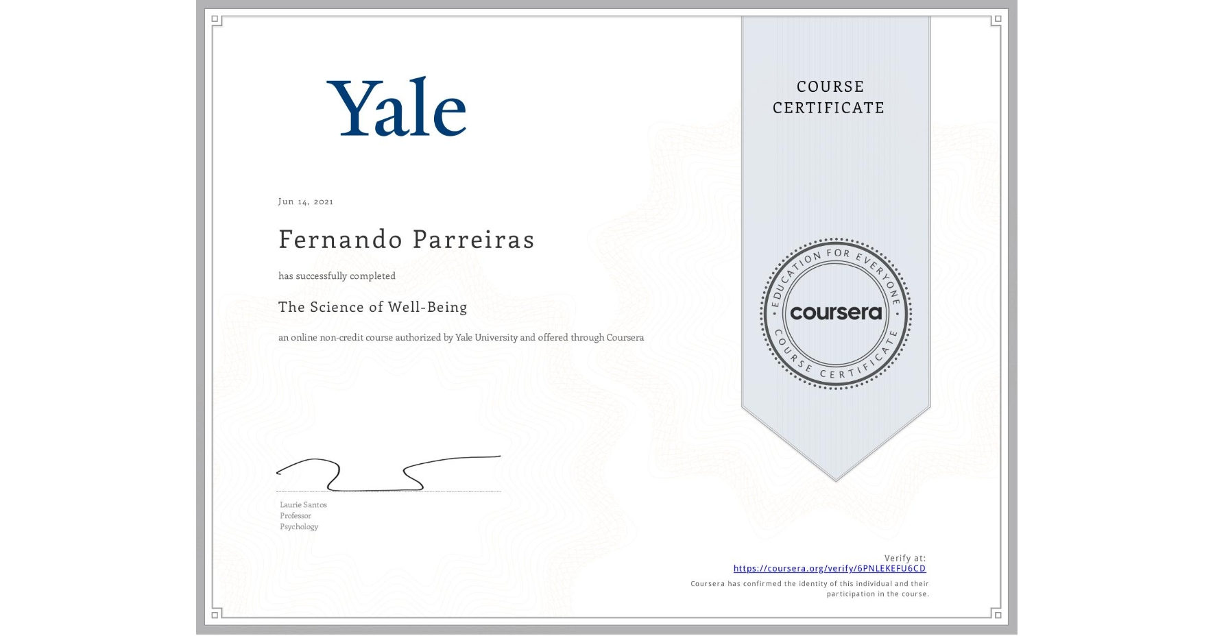 View certificate for Fernando Parreiras, The Science of Well-Being, an online non-credit course authorized by Yale University and offered through Coursera