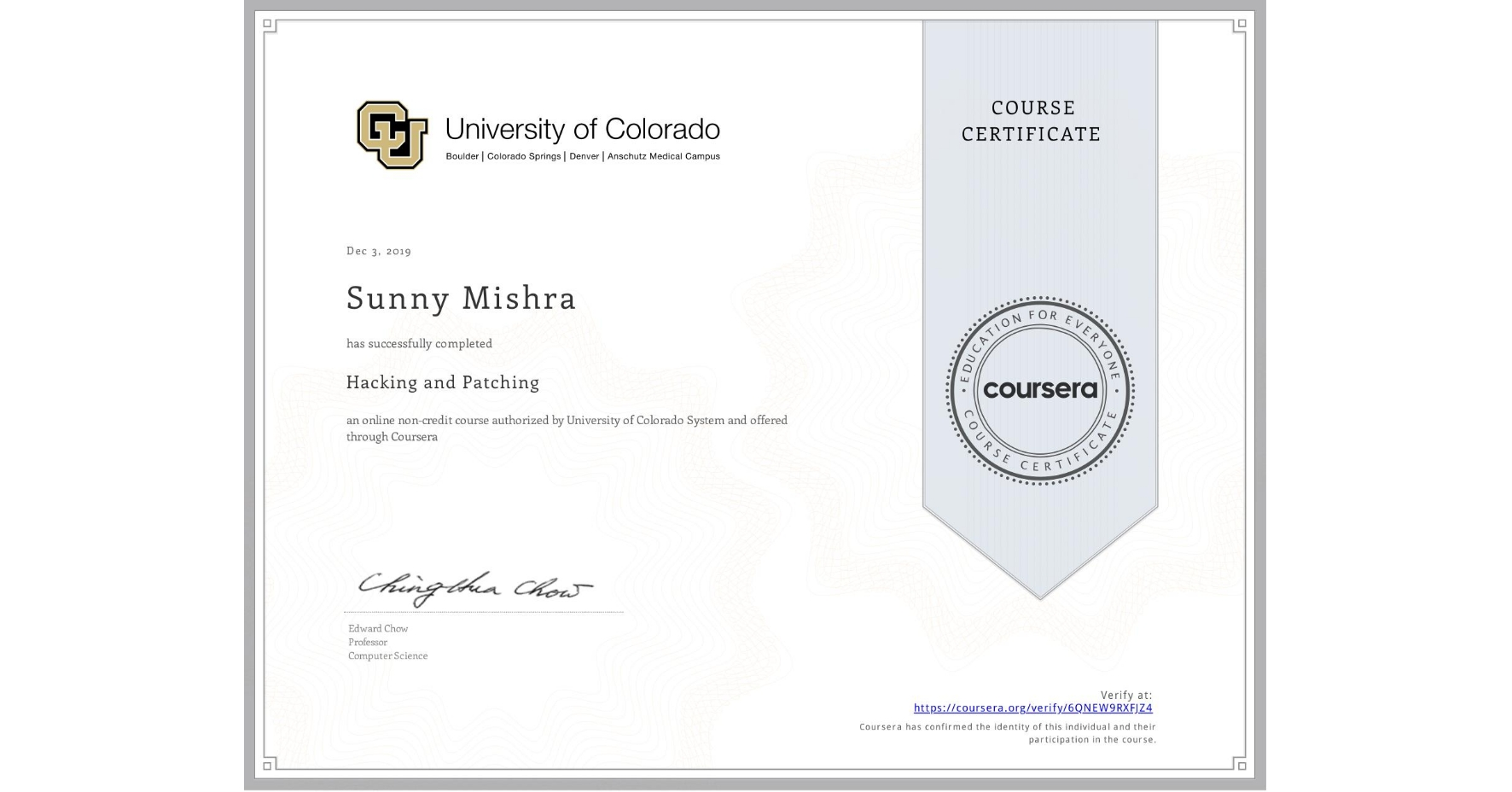 View certificate for Sunny Mishra, Hacking and Patching, an online non-credit course authorized by University of Colorado System and offered through Coursera