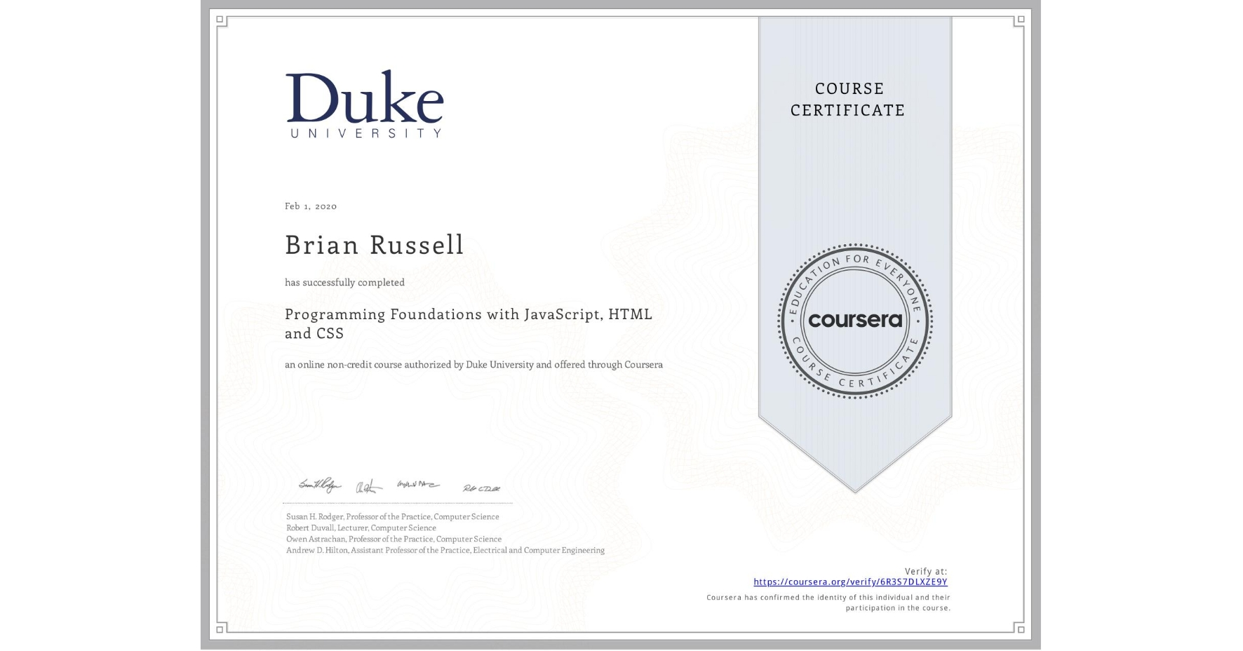 View certificate for Brian Russell, Programming Foundations with JavaScript, HTML and CSS, an online non-credit course authorized by Duke University and offered through Coursera