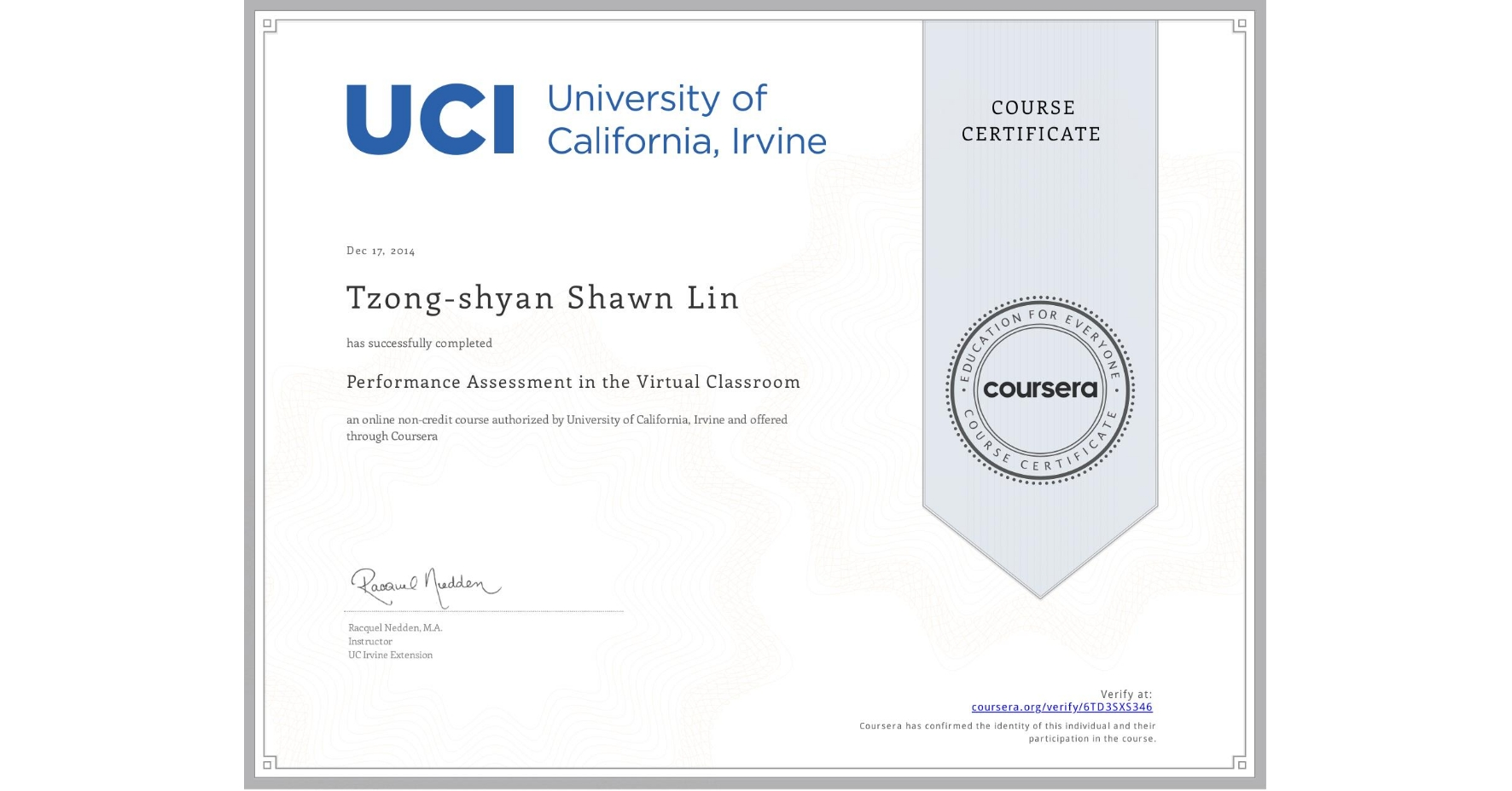 View certificate for Tzong-shyan Shawn Lin, Performance Assessment in the Virtual Classroom, an online non-credit course authorized by University of California, Irvine and offered through Coursera
