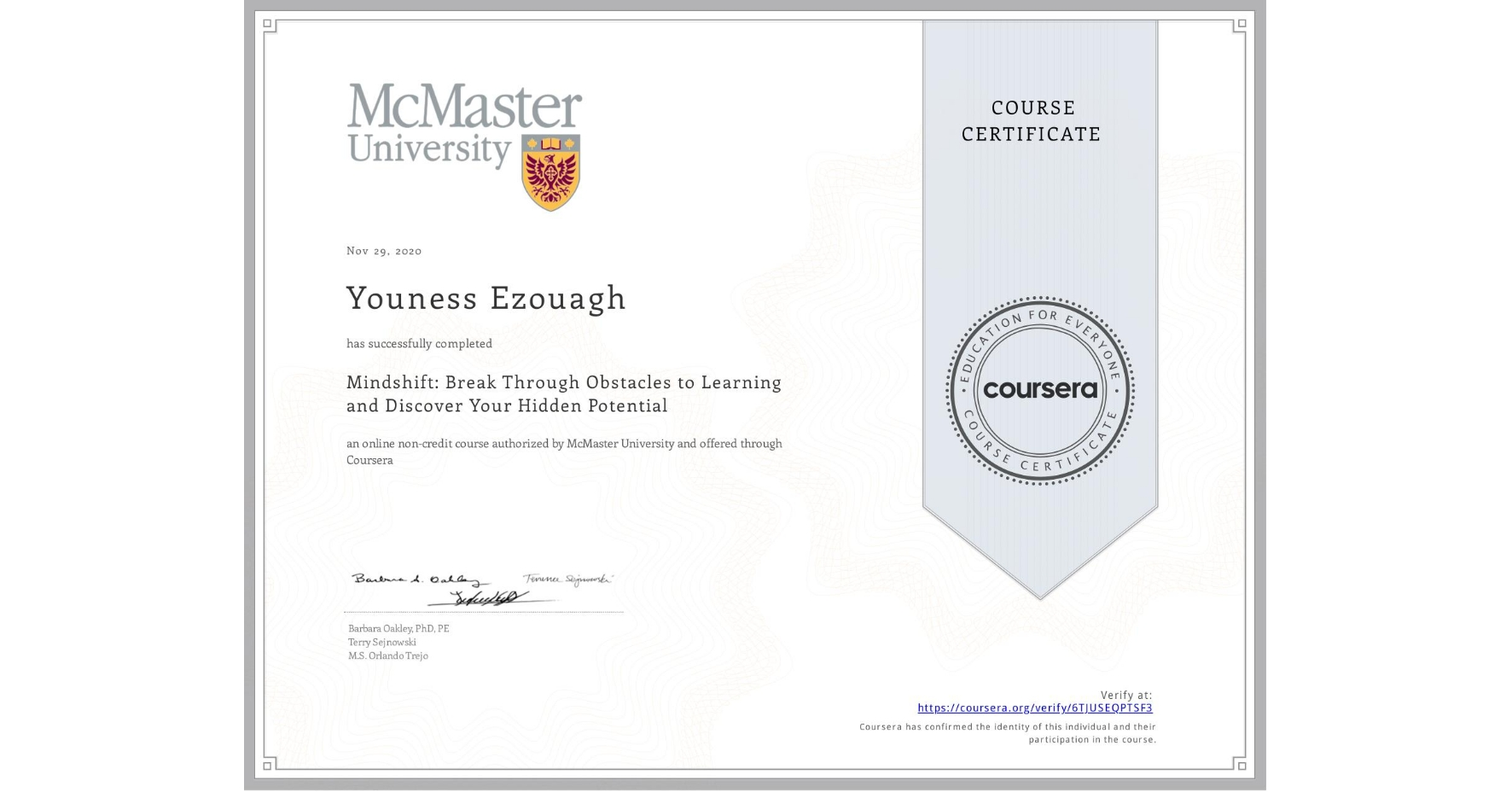 View certificate for Youness Ezouagh, Mindshift: Break Through Obstacles to Learning and Discover Your Hidden Potential, an online non-credit course authorized by McMaster University and offered through Coursera