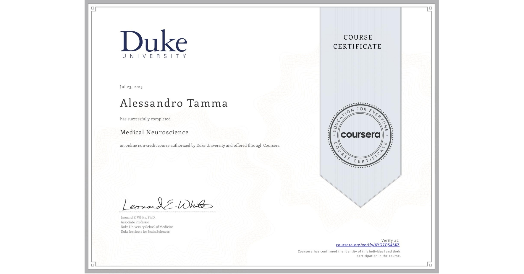 View certificate for Alessandro Tamma, Medical Neuroscience, an online non-credit course authorized by Duke University and offered through Coursera