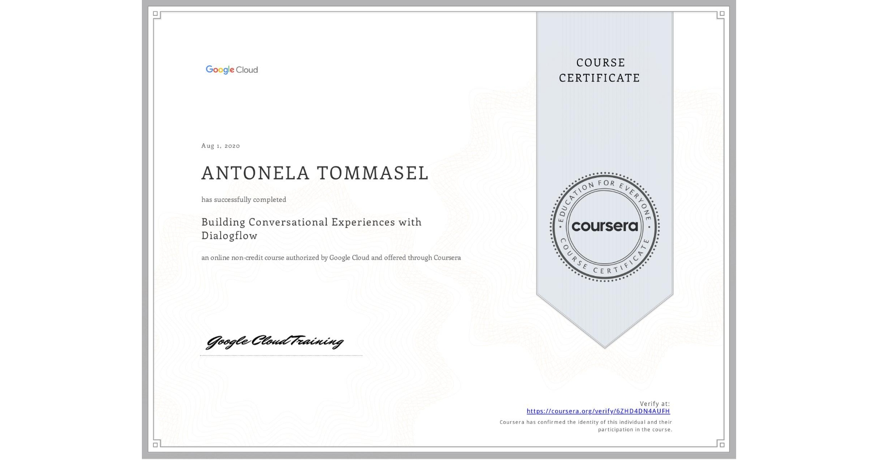 View certificate for Antonela Tommasel, Building Conversational Experiences with Dialogflow, an online non-credit course authorized by Google Cloud and offered through Coursera