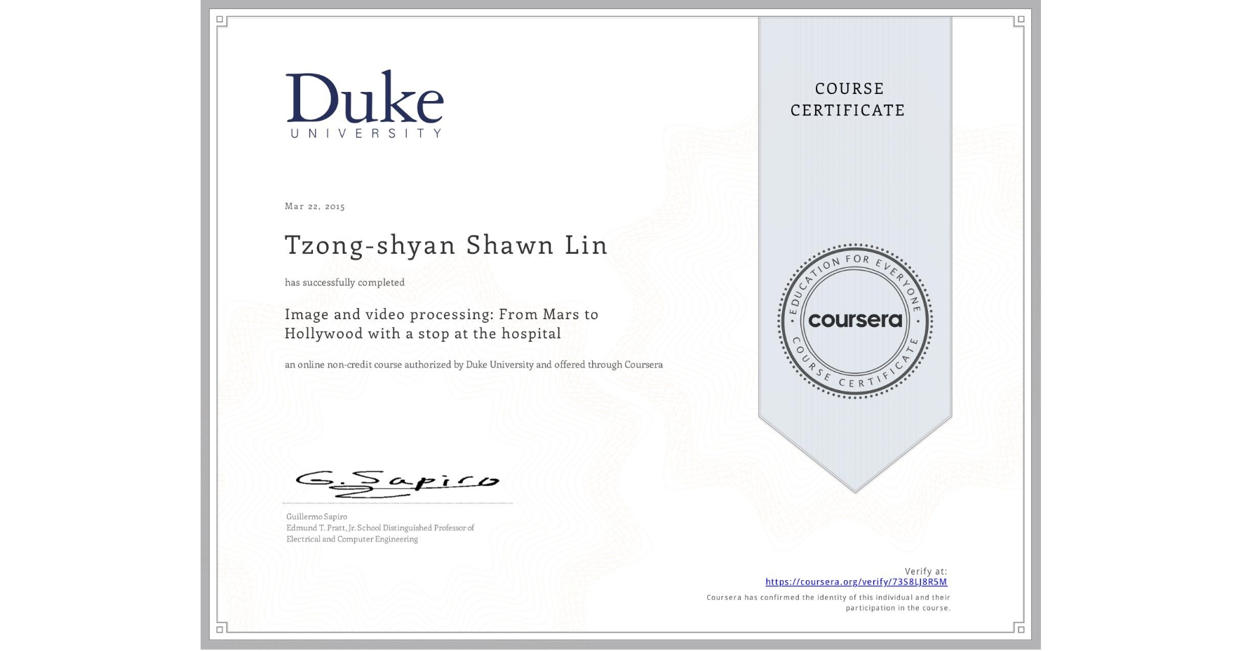 View certificate for Tzong-shyan Shawn Lin, Image and video processing: From Mars to Hollywood with a stop at the hospital, an online non-credit course authorized by Duke University and offered through Coursera