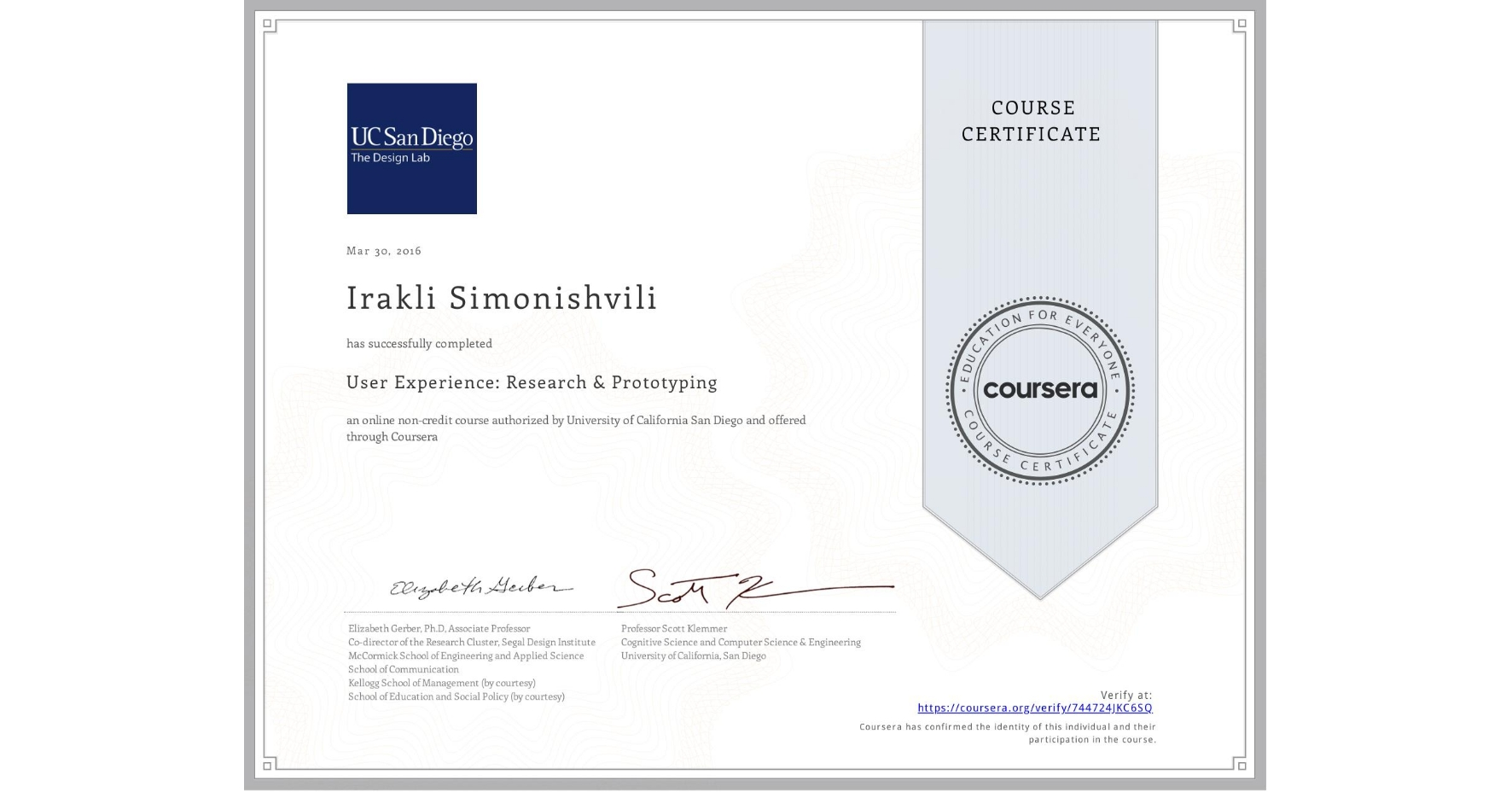 View certificate for Irakli Simonishvili, User Experience: Research & Prototyping, an online non-credit course authorized by University of California San Diego and offered through Coursera