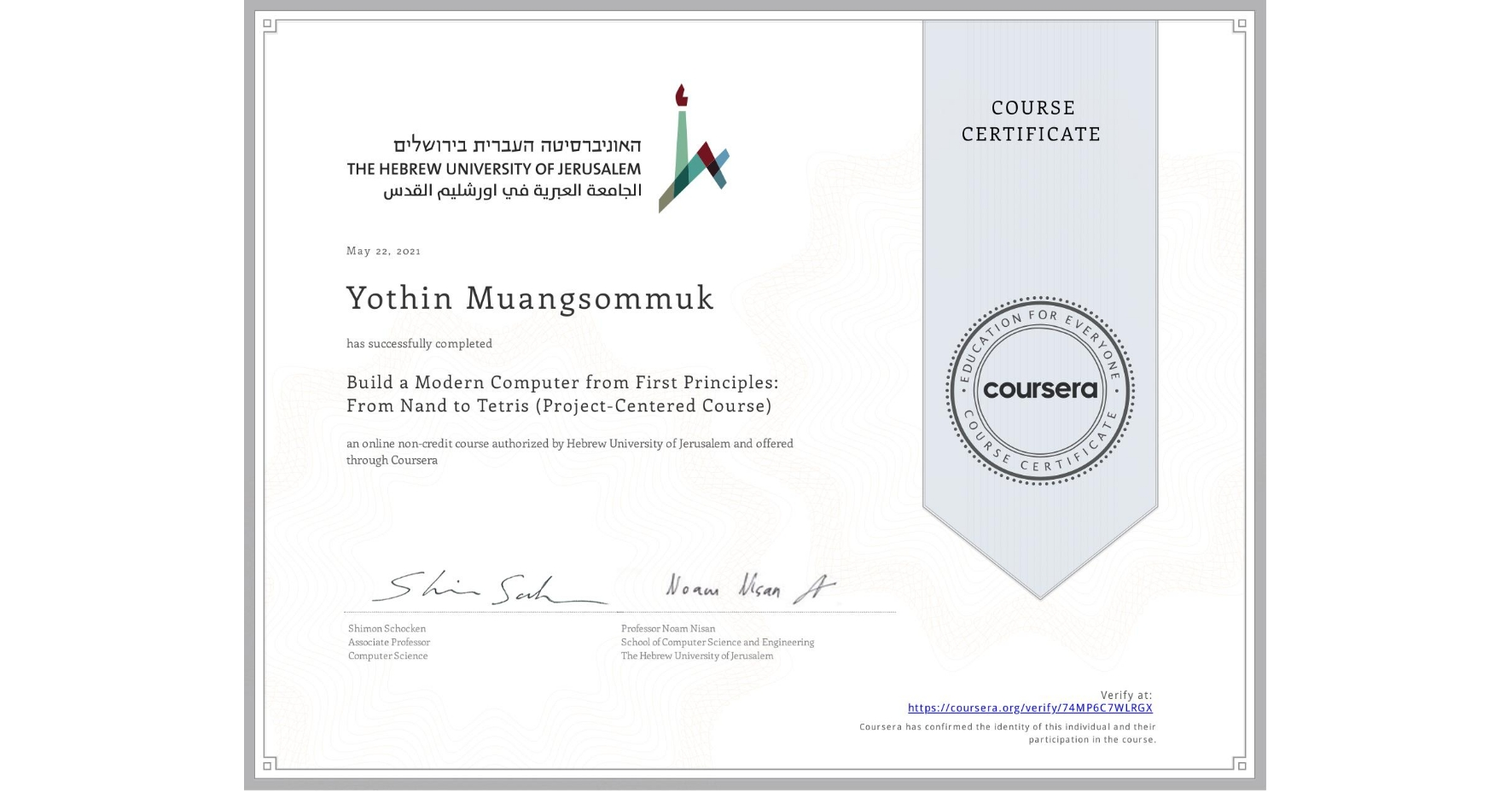 View certificate for Yothin Muangsommuk, Build a Modern Computer from First Principles: From Nand to Tetris (Project-Centered Course), an online non-credit course authorized by Hebrew University of Jerusalem and offered through Coursera