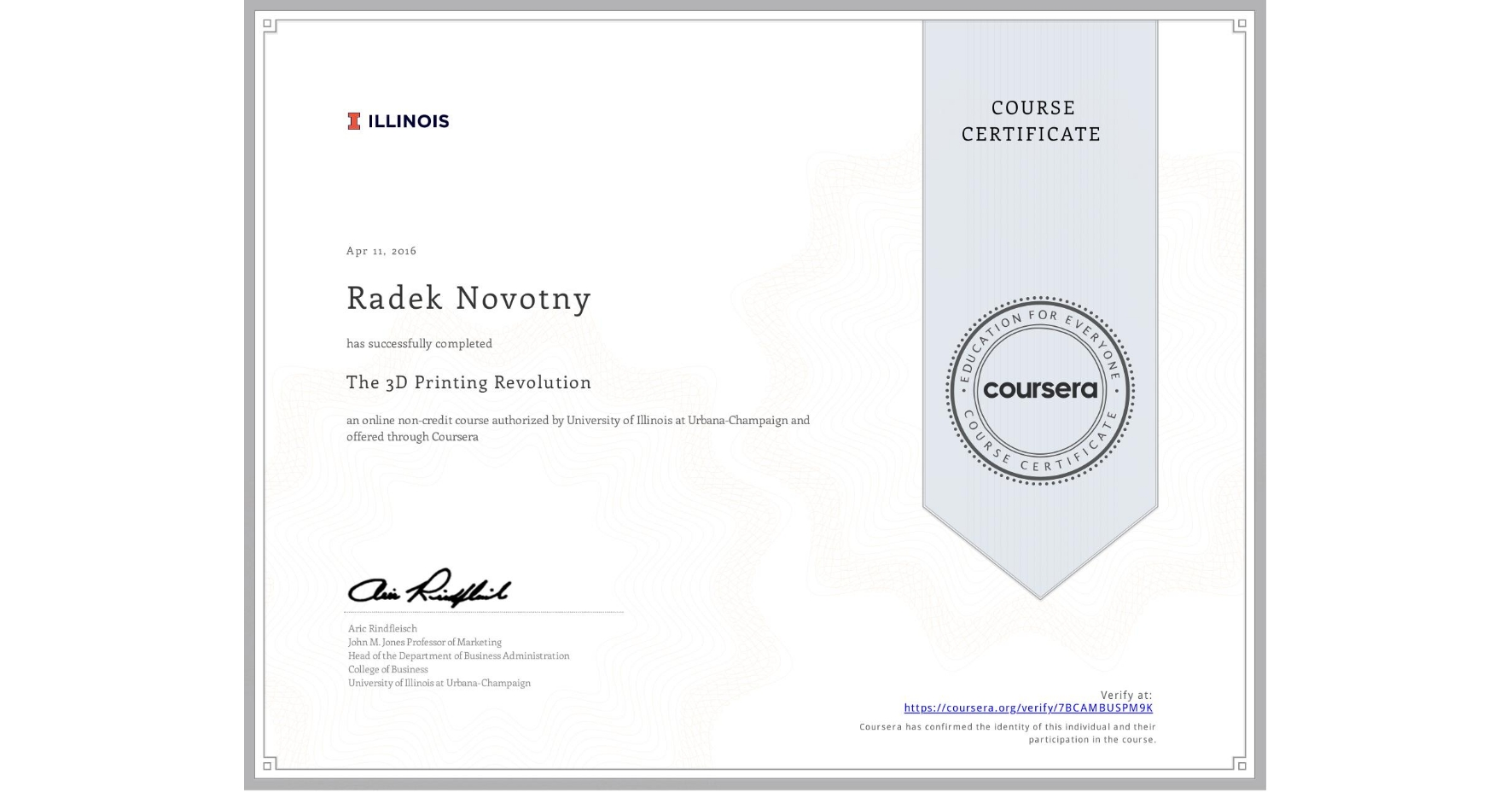 View certificate for Radek Novotny, The 3D Printing Revolution, an online non-credit course authorized by University of Illinois at Urbana-Champaign and offered through Coursera