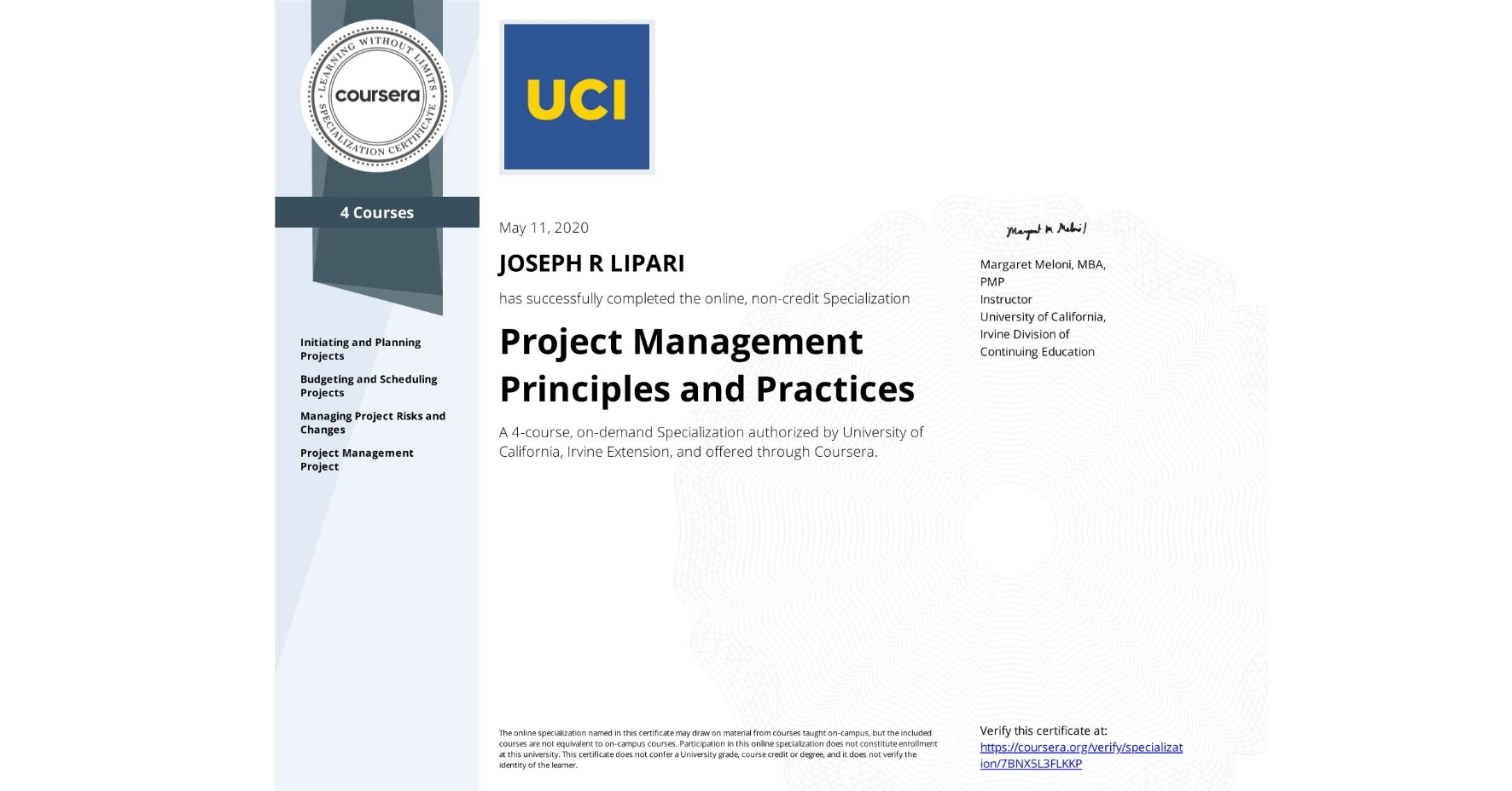 View certificate for JOSEPH R  LIPARI, Project Management Principles and Practices, offered through Coursera. A 4-course, on-demand Specialization authorized by University of California, Irvine Extension, and offered through Coursera.