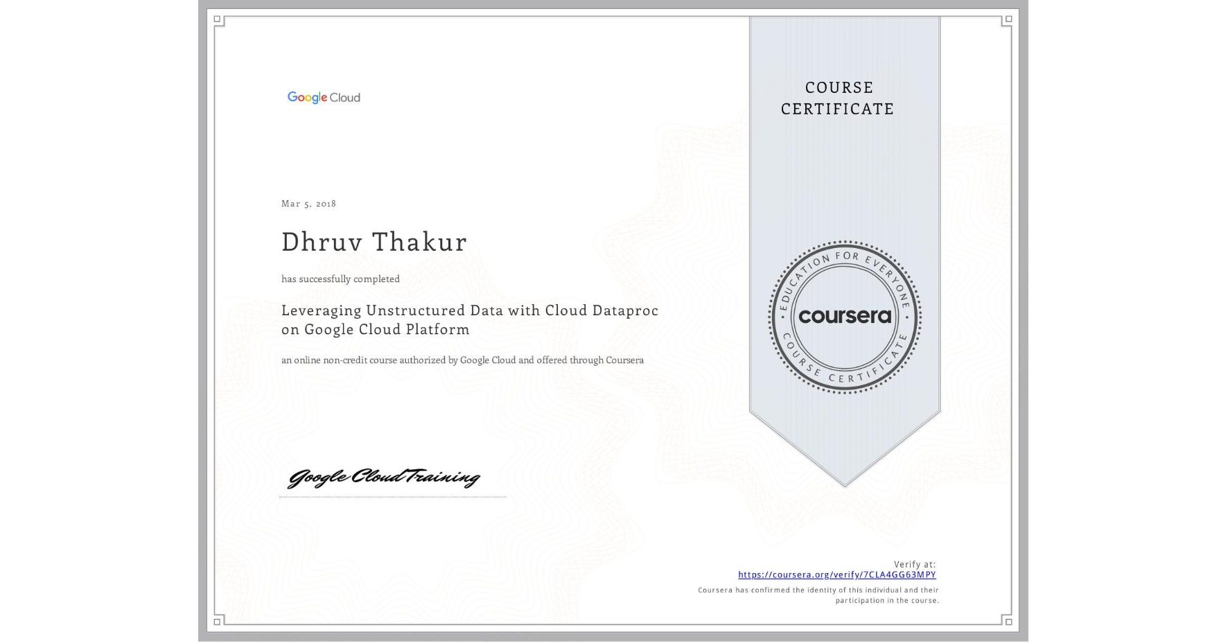 View certificate for Dhruv Thakur, Leveraging Unstructured Data with Cloud Dataproc on Google Cloud Platform, an online non-credit course authorized by Google Cloud and offered through Coursera