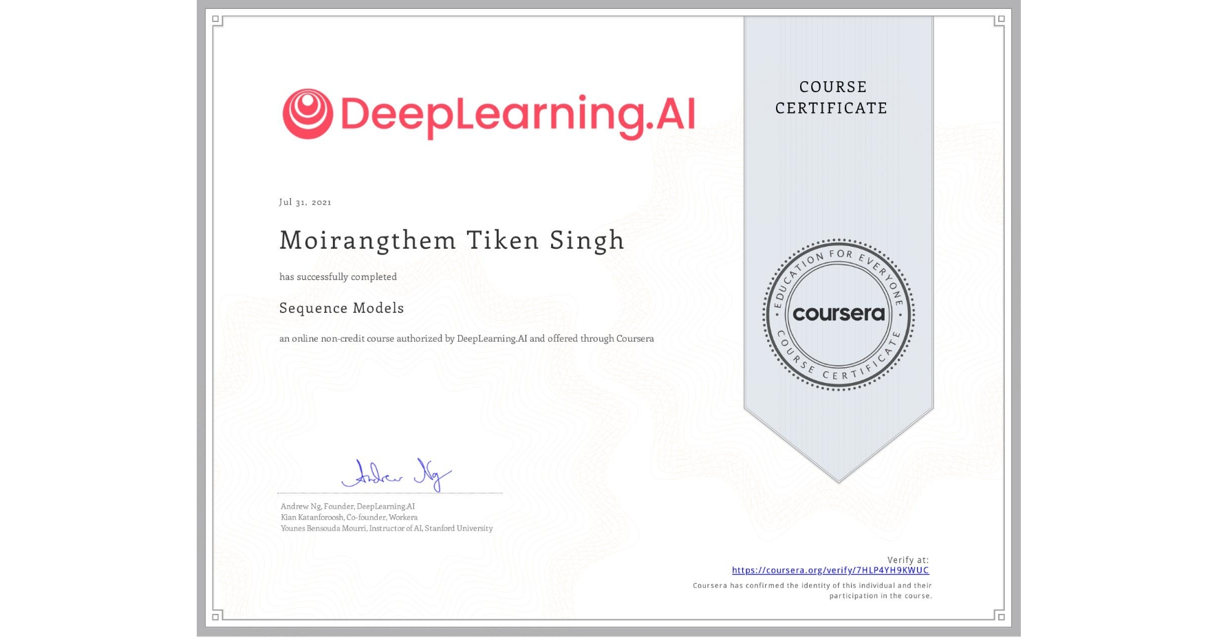 View certificate for Moirangthem Tiken Singh, Sequence Models, an online non-credit course authorized by DeepLearning.AI and offered through Coursera