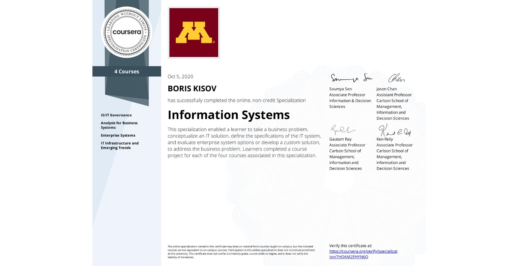View certificate for BORIS KISOV, Information Systems, offered through Coursera. This specialization enabled a learner to take a business problem, conceptualize an IT solution, define the specifications of the IT system, and evaluate enterprise system options or develop a custom solution, to address the business problem.  Learners completed a course project for each of the four courses associated in this specialization.