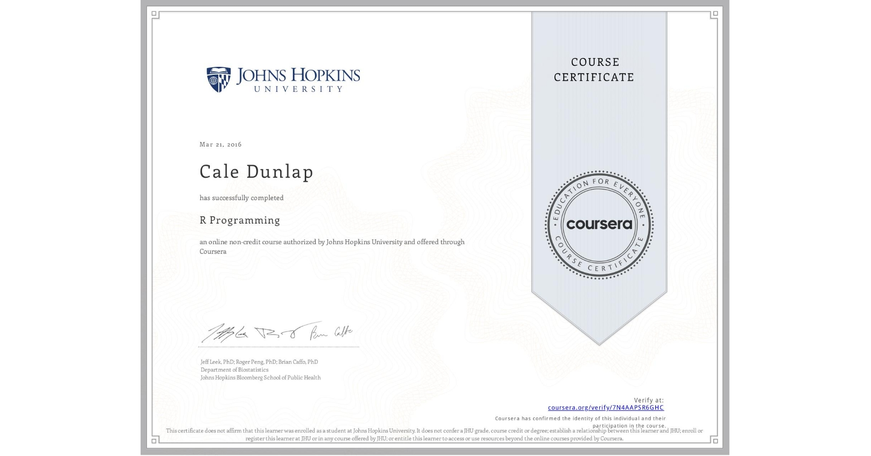 View certificate for Cale Dunlap, R Programming, an online non-credit course authorized by Johns Hopkins University and offered through Coursera