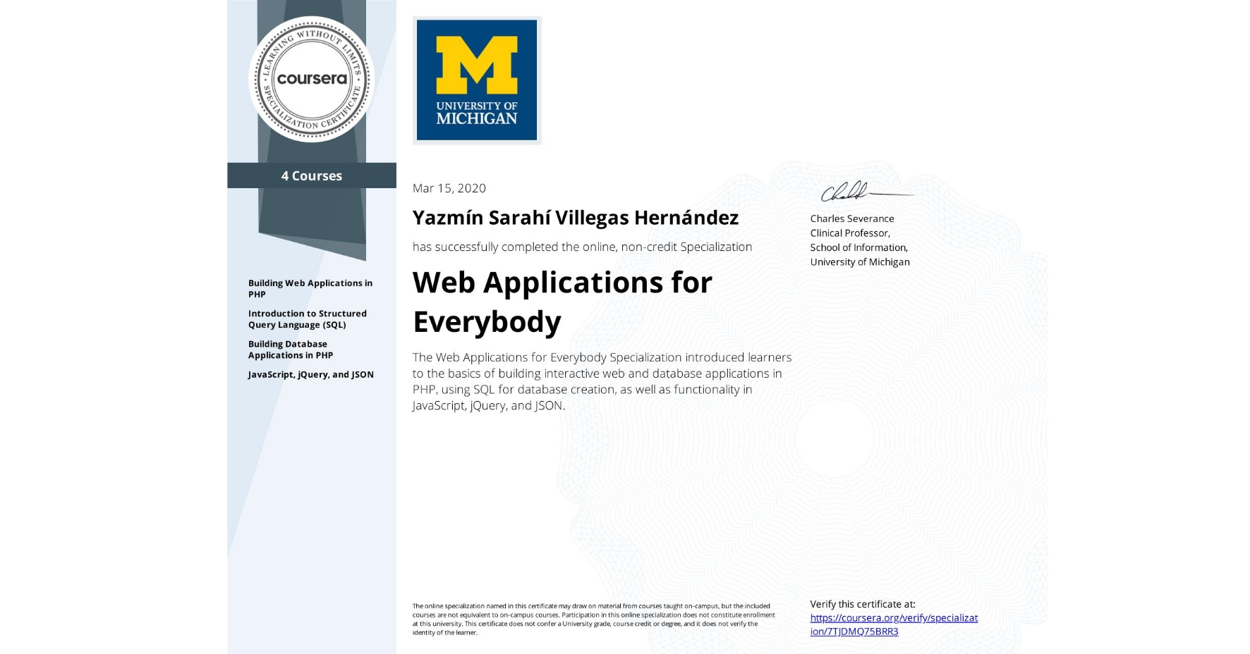 View certificate for Yazmín Sarahí Villegas Hernández, Web Applications for Everybody, offered through Coursera. The Web Applications for Everybody Specialization introduced learners to the basics of building interactive web and database applications in PHP, using SQL for database creation, as well as functionality in JavaScript, jQuery, and JSON.