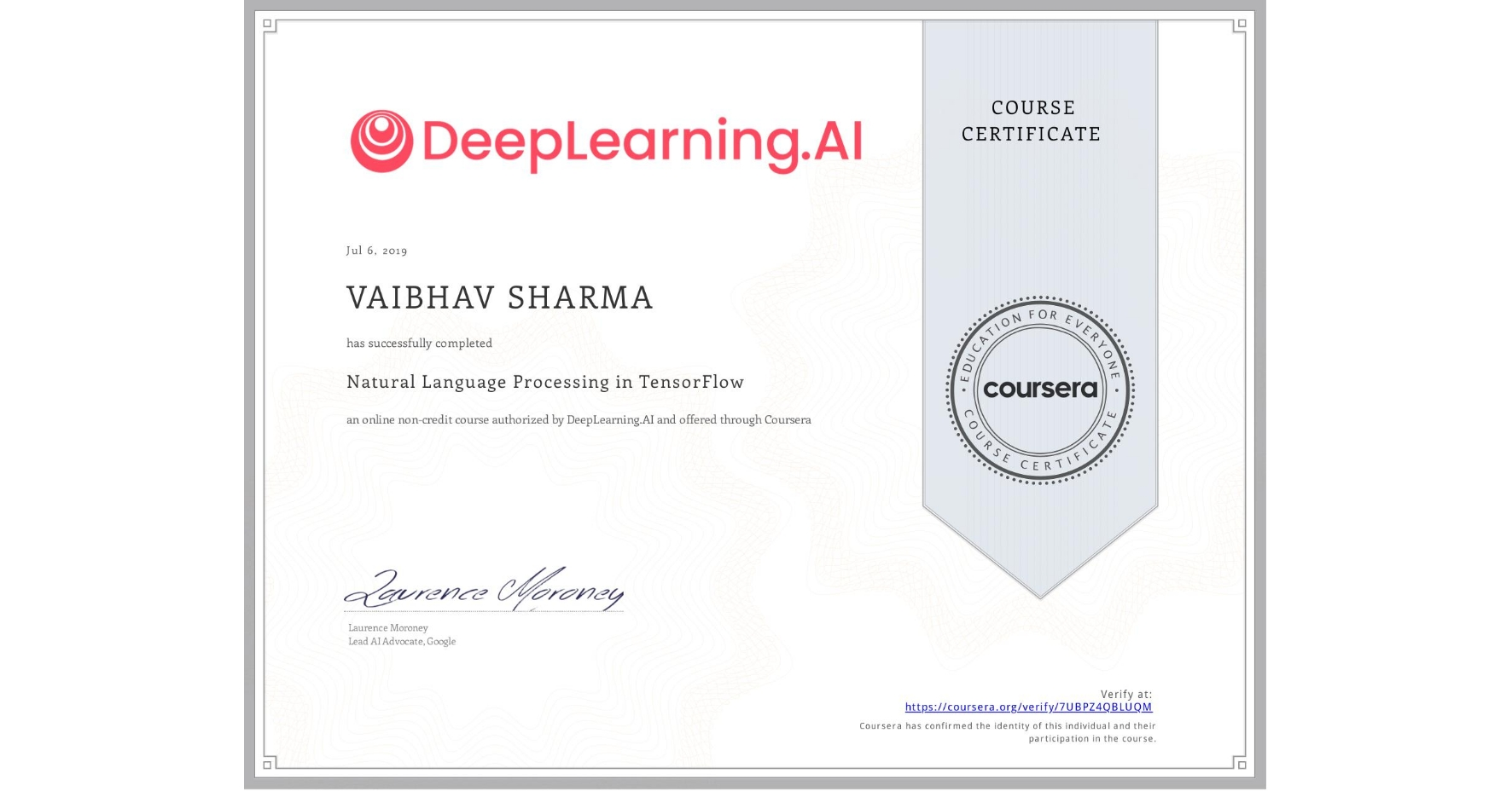 View certificate for VAIBHAV SHARMA, Natural Language Processing in TensorFlow, an online non-credit course authorized by DeepLearning.AI and offered through Coursera