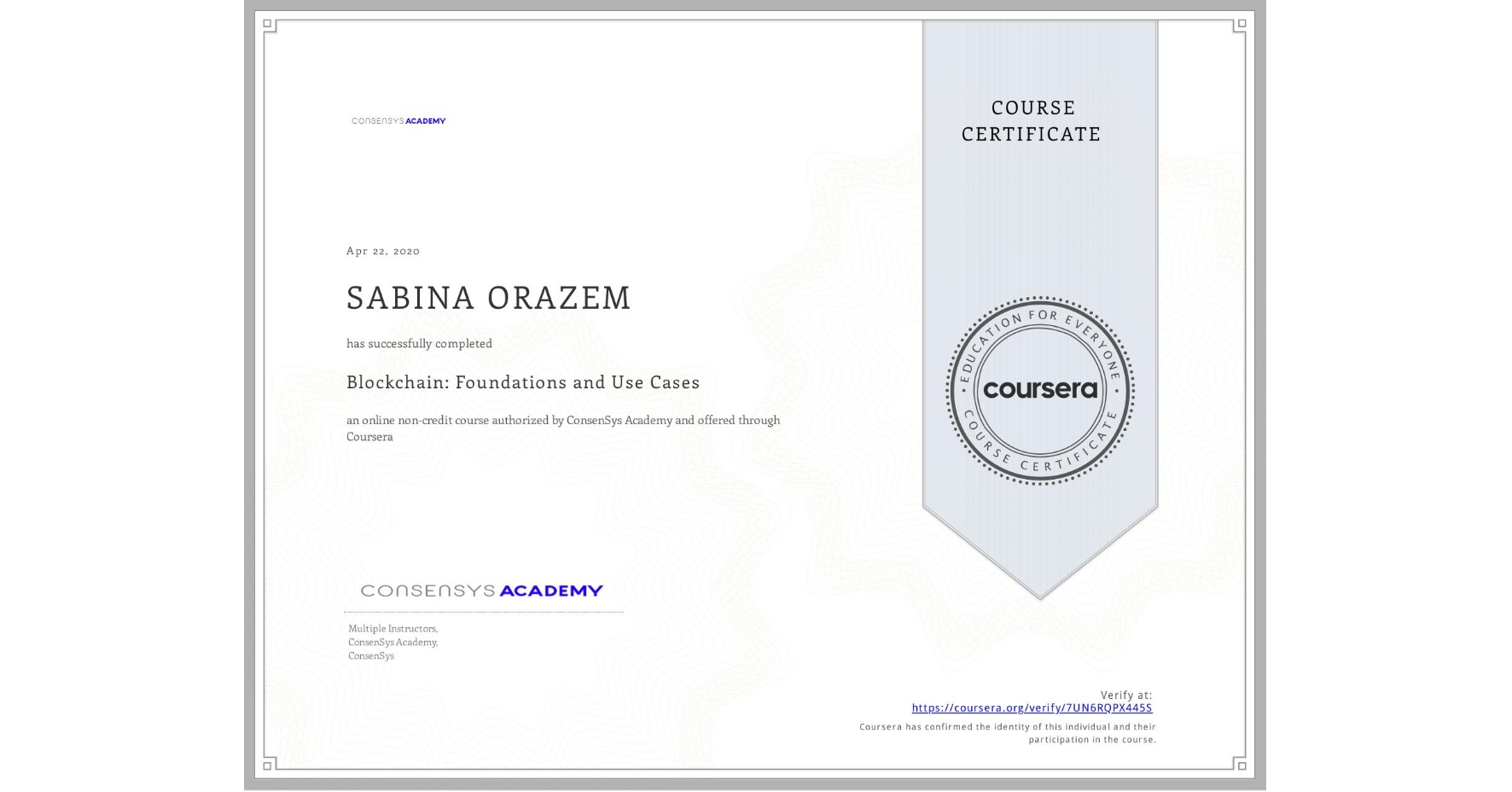 View certificate for SABINA ORAZEM, Blockchain: Foundations and Use Cases, an online non-credit course authorized by ConsenSys Academy and offered through Coursera