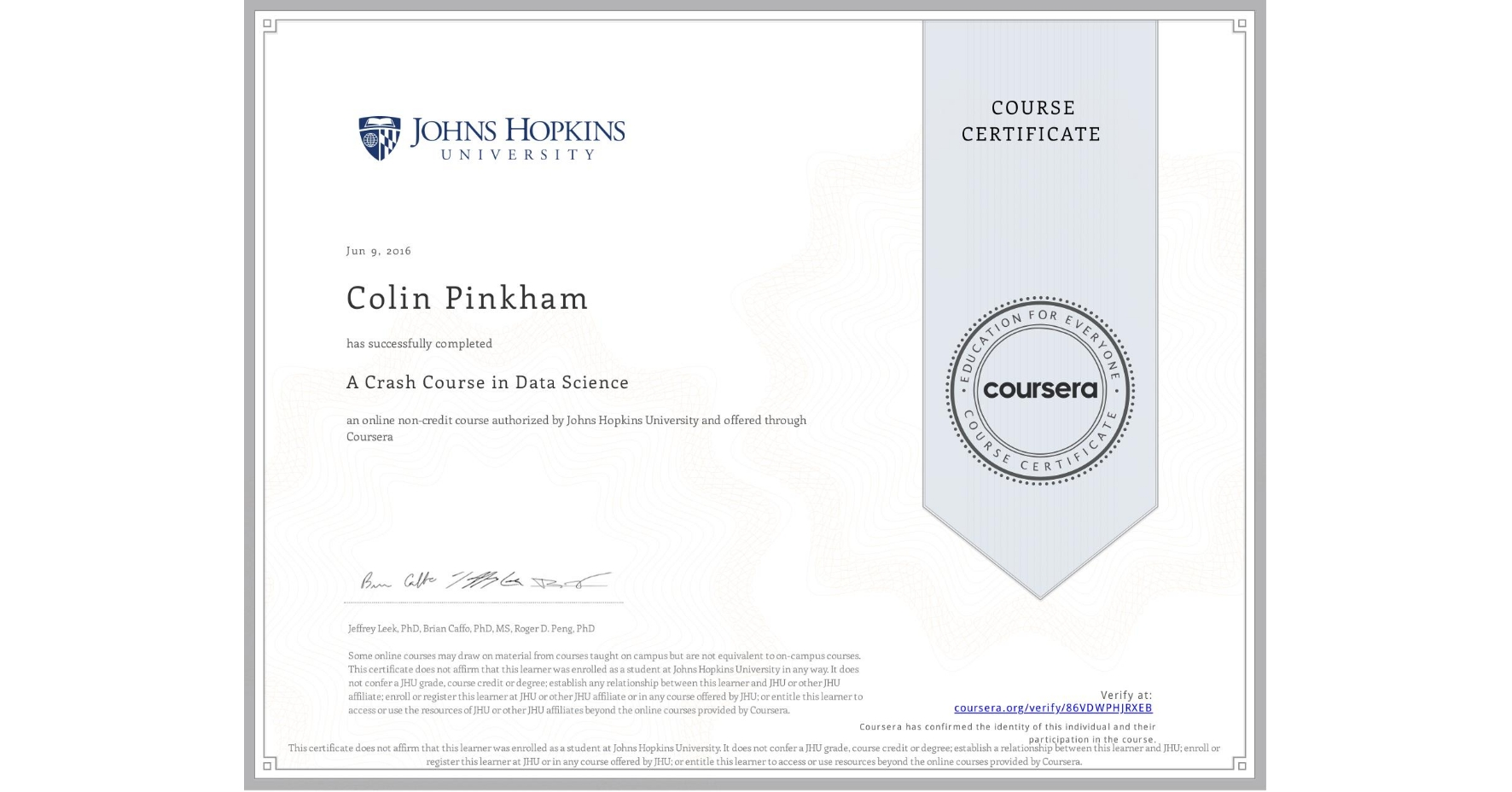 View certificate for Colin Pinkham, A Crash Course in Data Science, an online non-credit course authorized by Johns Hopkins University and offered through Coursera