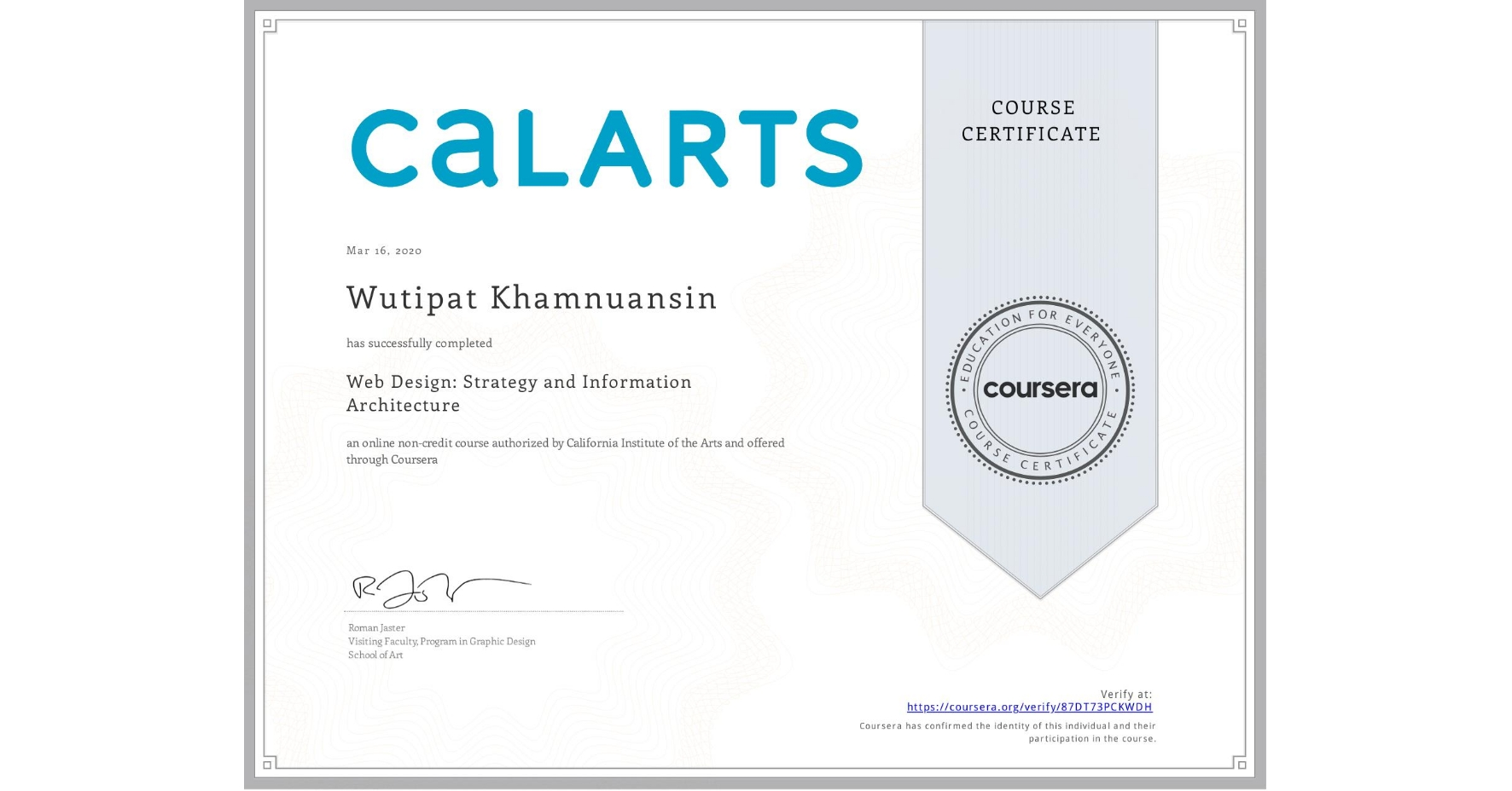View certificate for Wutipat Khamnuansin, Web Design: Strategy and Information Architecture, an online non-credit course authorized by California Institute of the Arts and offered through Coursera