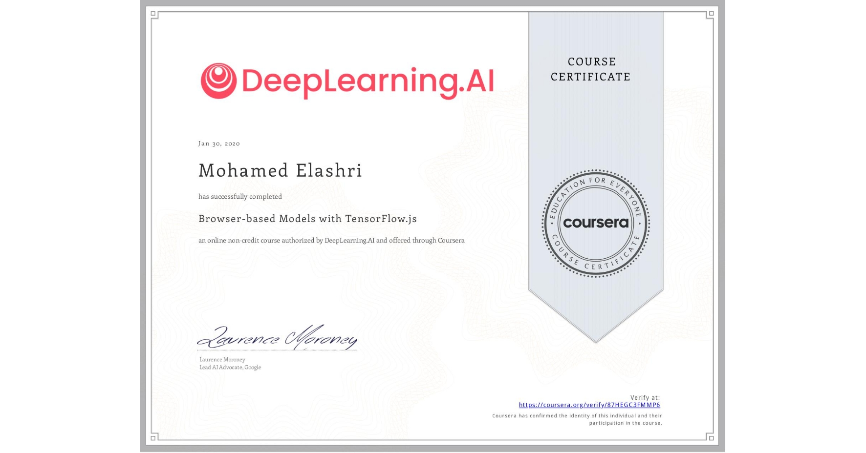 View certificate for Mohamed Elashri, Browser-based Models with TensorFlow.js, an online non-credit course authorized by DeepLearning.AI and offered through Coursera