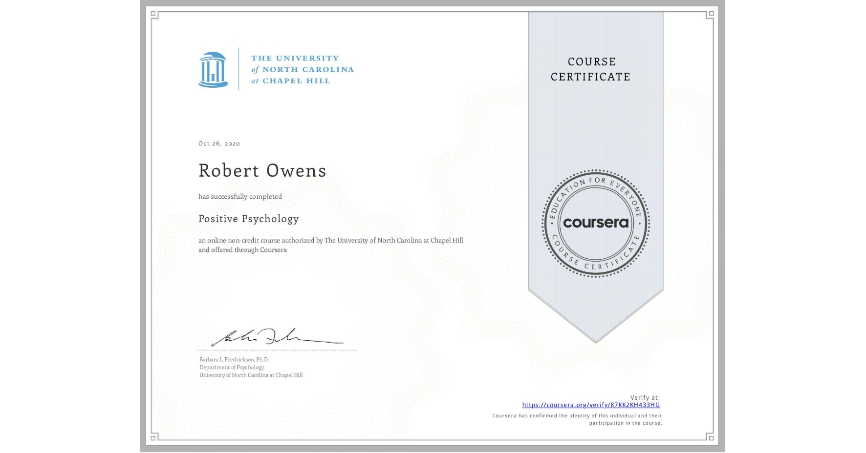 View certificate for Robert Owens, Positive Psychology , an online non-credit course authorized by The University of North Carolina at Chapel Hill and offered through Coursera