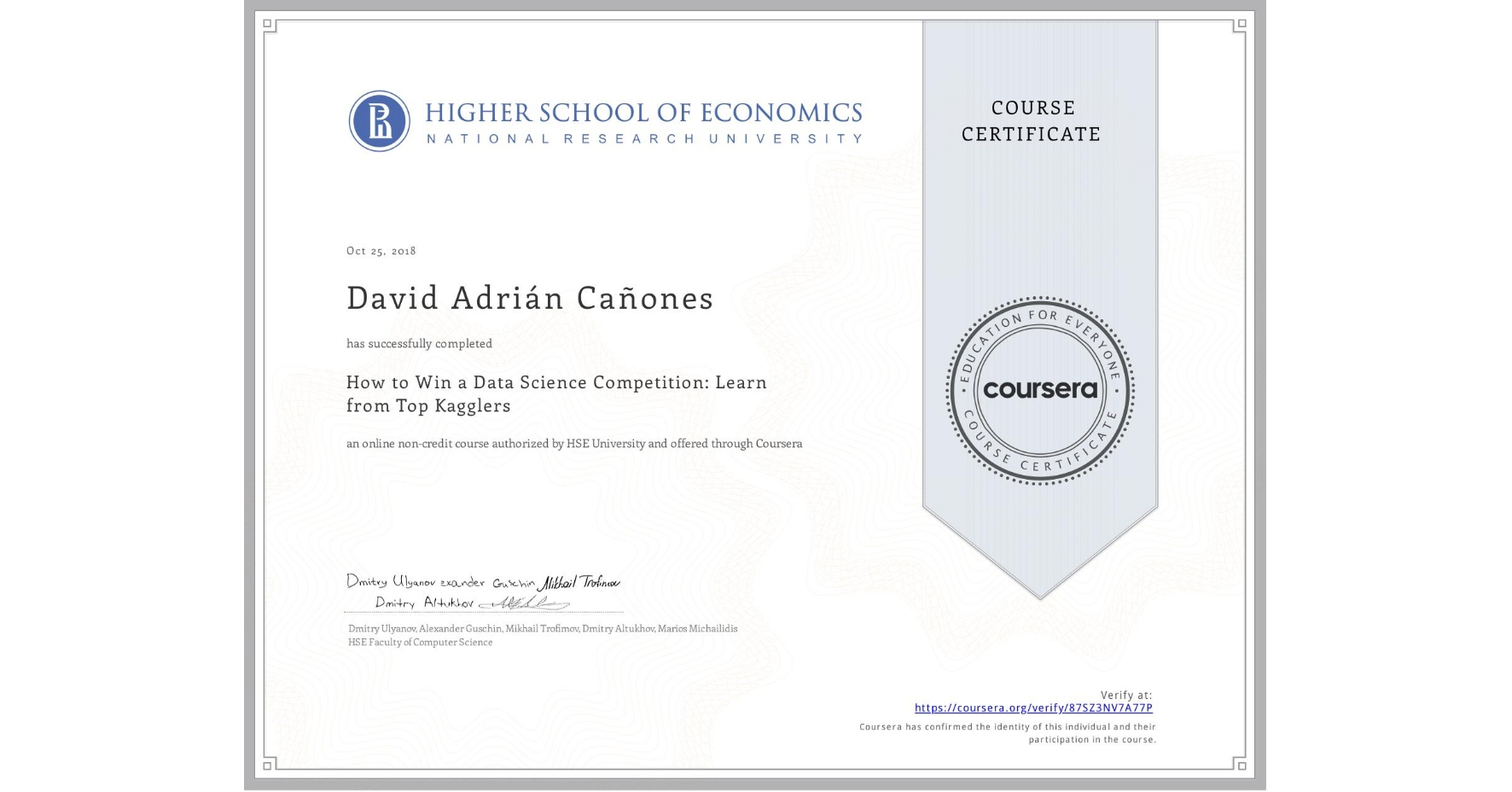 View certificate for David Adrián Cañones, How to Win a Data Science Competition: Learn from Top Kagglers, an online non-credit course authorized by National Research University Higher School of Economics and offered through Coursera