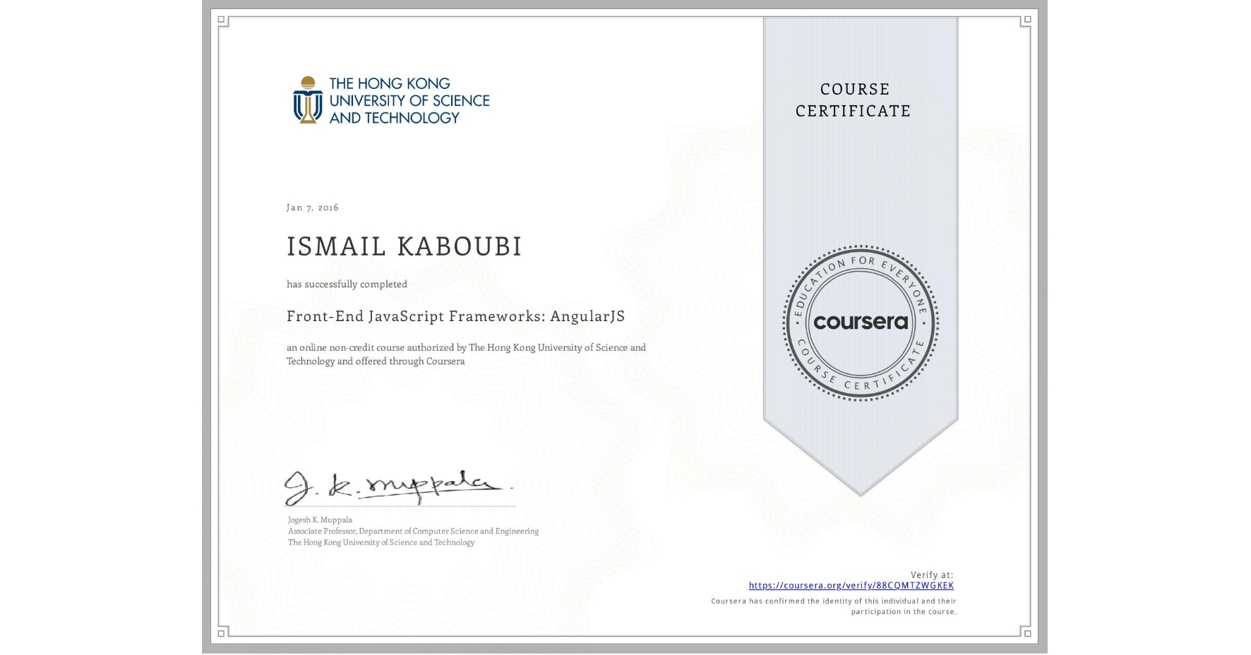 View certificate for ISMAIL KABOUBI, Front-End JavaScript Frameworks: AngularJS, an online non-credit course authorized by The Hong Kong University of Science and Technology and offered through Coursera