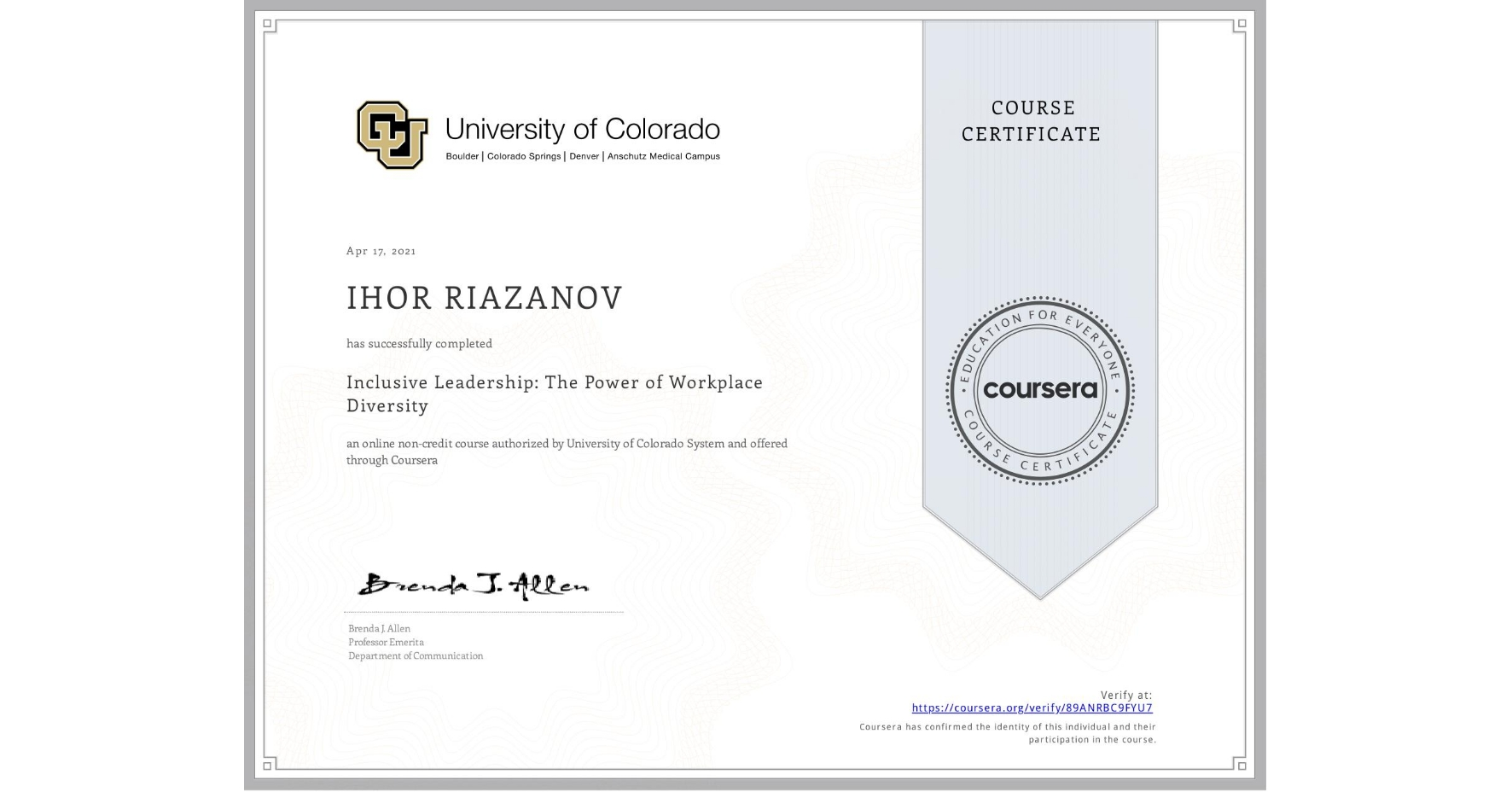 View certificate for IHOR RIAZANOV, Inclusive Leadership: The Power of Workplace Diversity, an online non-credit course authorized by University of Colorado System and offered through Coursera