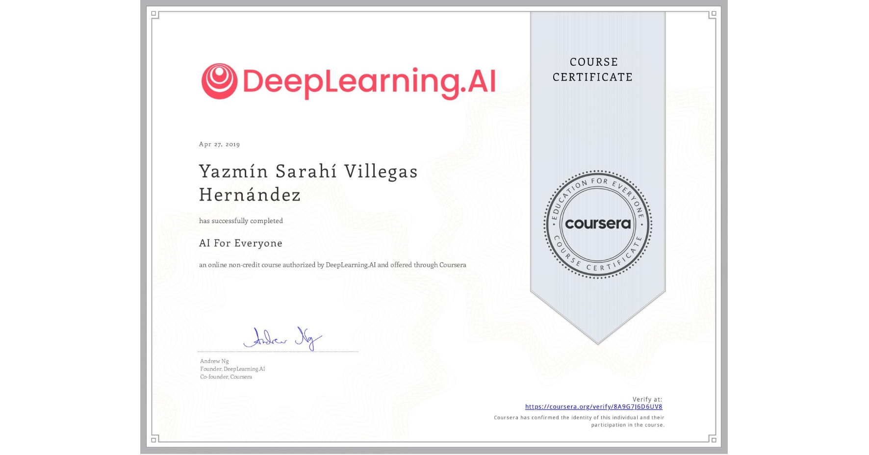 View certificate for Yazmín Sarahí Villegas Hernández, AI For Everyone, an online non-credit course authorized by DeepLearning.AI and offered through Coursera