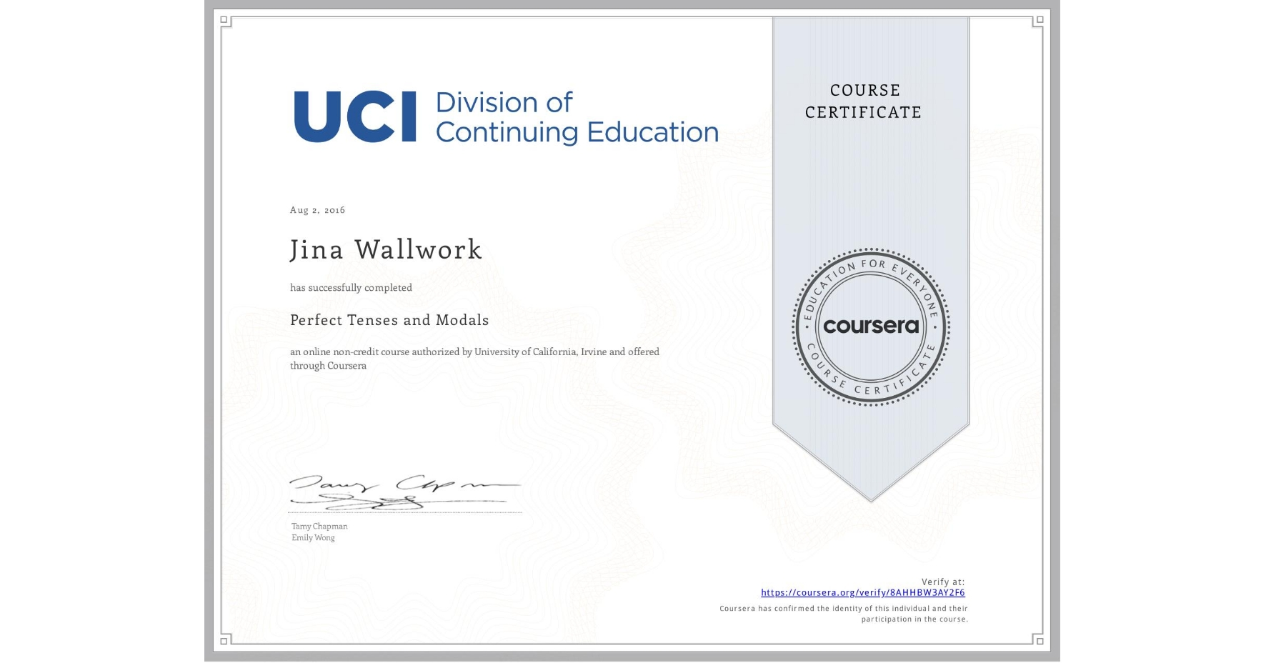 View certificate for Jina Wallwork, Perfect Tenses and Modals, an online non-credit course authorized by University of California, Irvine and offered through Coursera