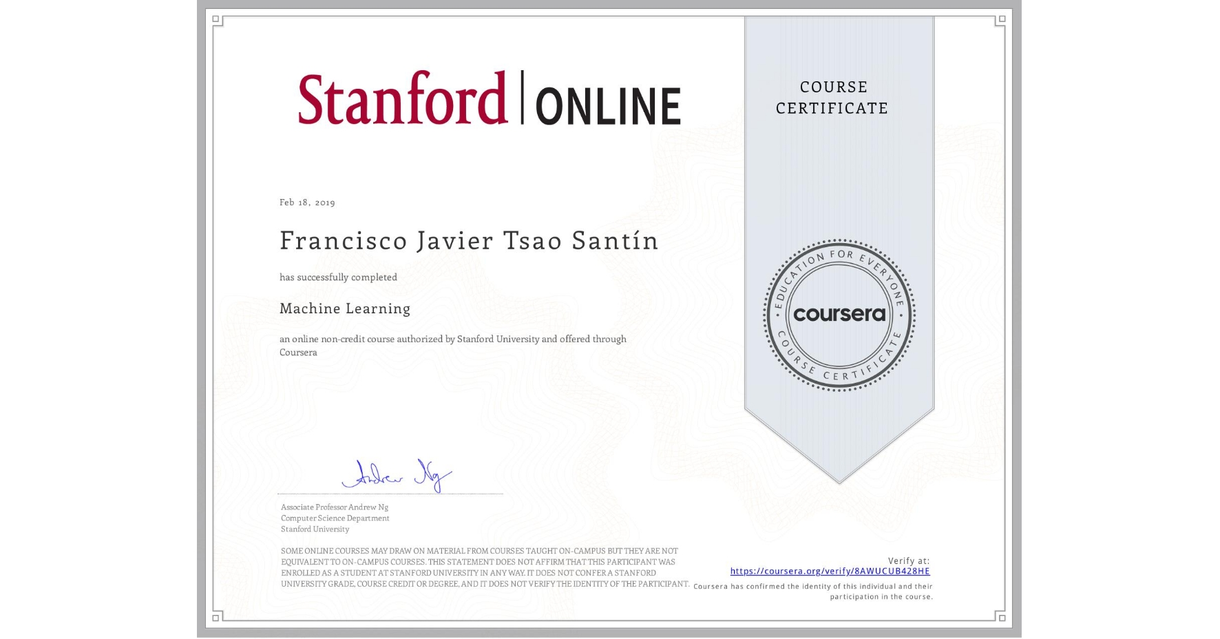 View certificate for Francisco Javier Tsao Santín, Machine Learning, an online non-credit course authorized by Stanford University and offered through Coursera