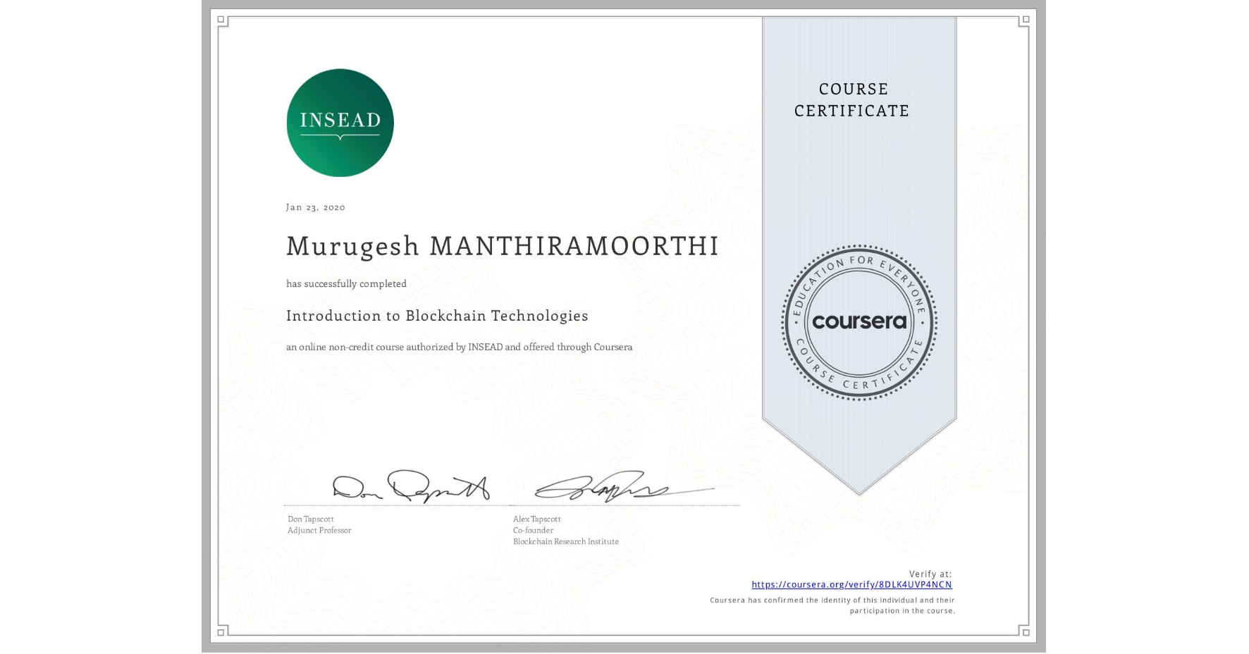 View certificate for Murugesh Manthiramoorthi, Introduction to Blockchain Technologies, an online non-credit course authorized by INSEAD and offered through Coursera