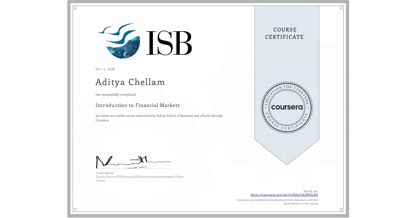 View certificate for Aditya Chellam, Introduction to Financial Markets, an online non-credit course authorized by Indian School of Business and offered through Coursera