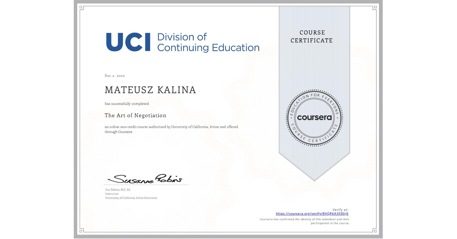View certificate for MATEUSZ KALINA, The Art of Negotiation, an online non-credit course authorized by University of California, Irvine and offered through Coursera