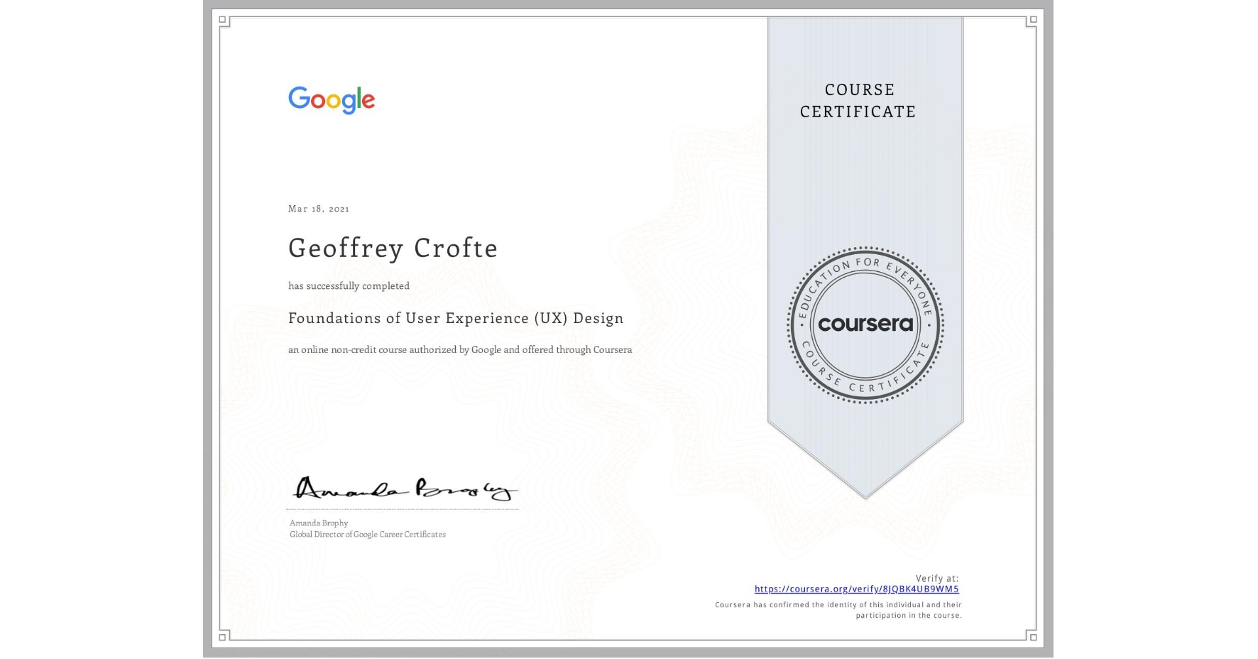 View certificate for Geoffrey Crofte, Foundations of User Experience (UX) Design, an online non-credit course authorized by Google and offered through Coursera