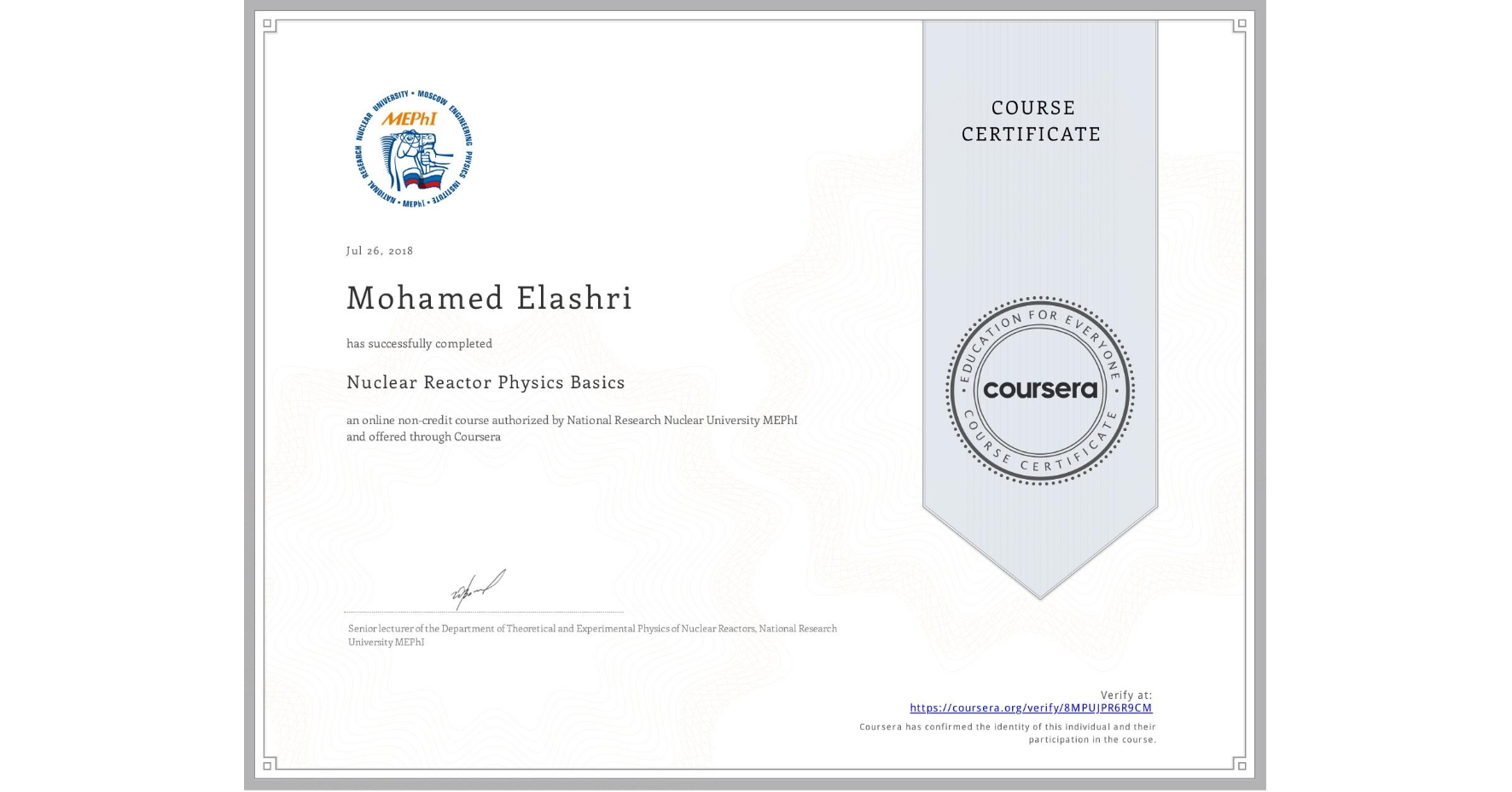 View certificate for Mohamed Elashri, Nuclear Reactor Physics Basics, an online non-credit course authorized by National Research Nuclear University MEPhI and offered through Coursera