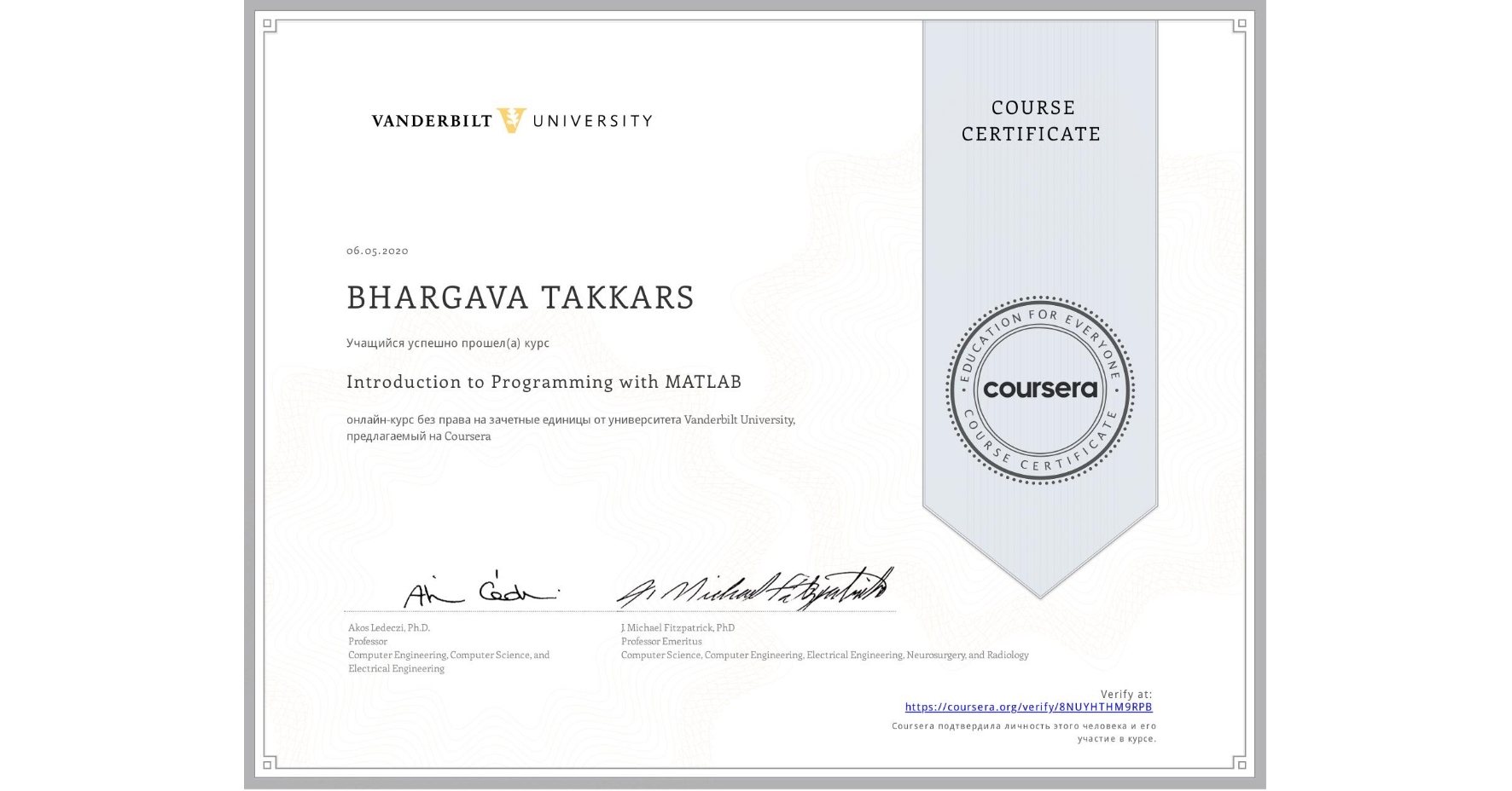 View certificate for BHARGAVA TAKKARS, Introduction to Programming with MATLAB, an online non-credit course authorized by Vanderbilt University and offered through Coursera