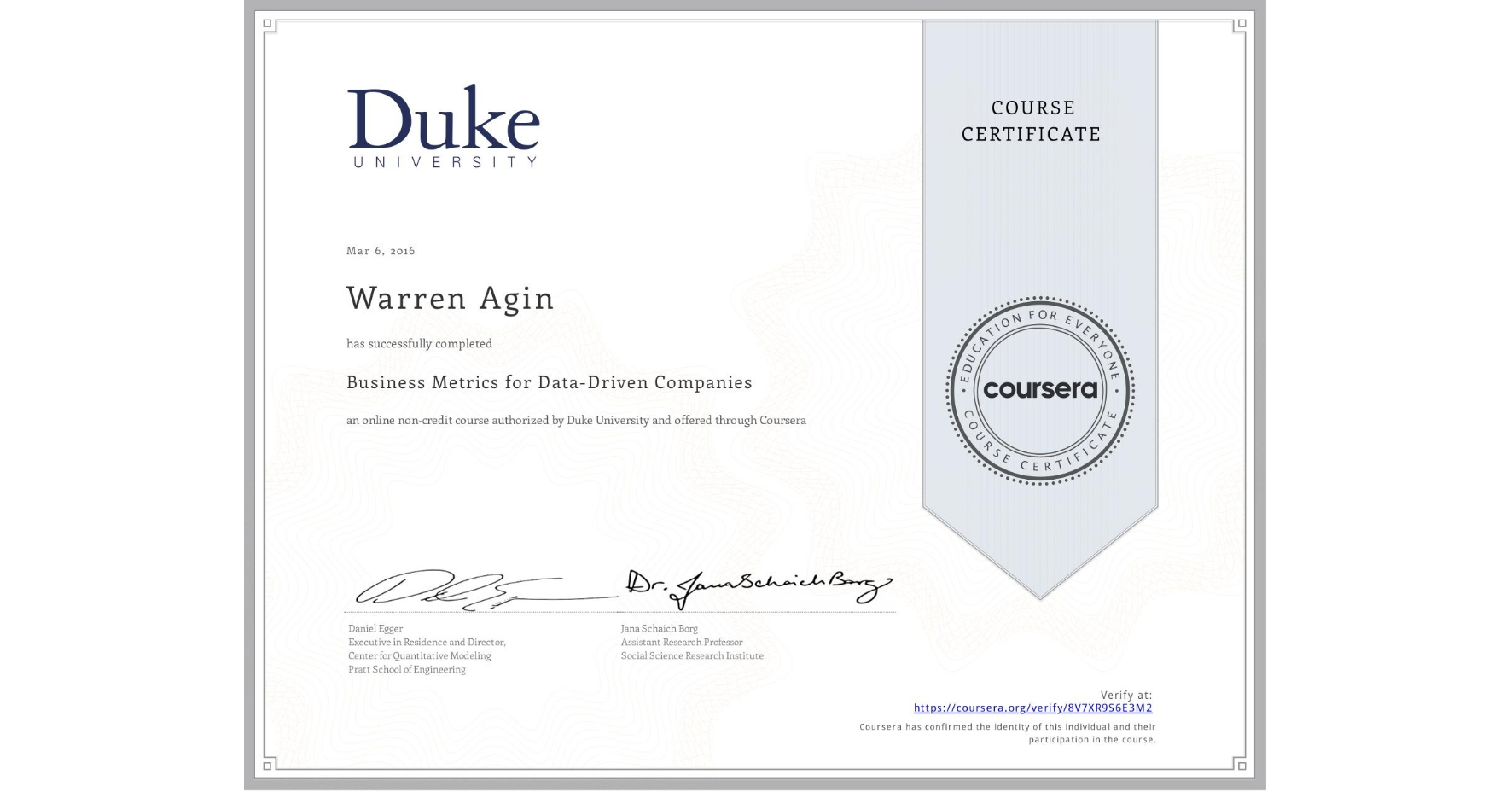 View certificate for Warren Agin, Business Metrics for Data-Driven Companies, an online non-credit course authorized by Duke University and offered through Coursera