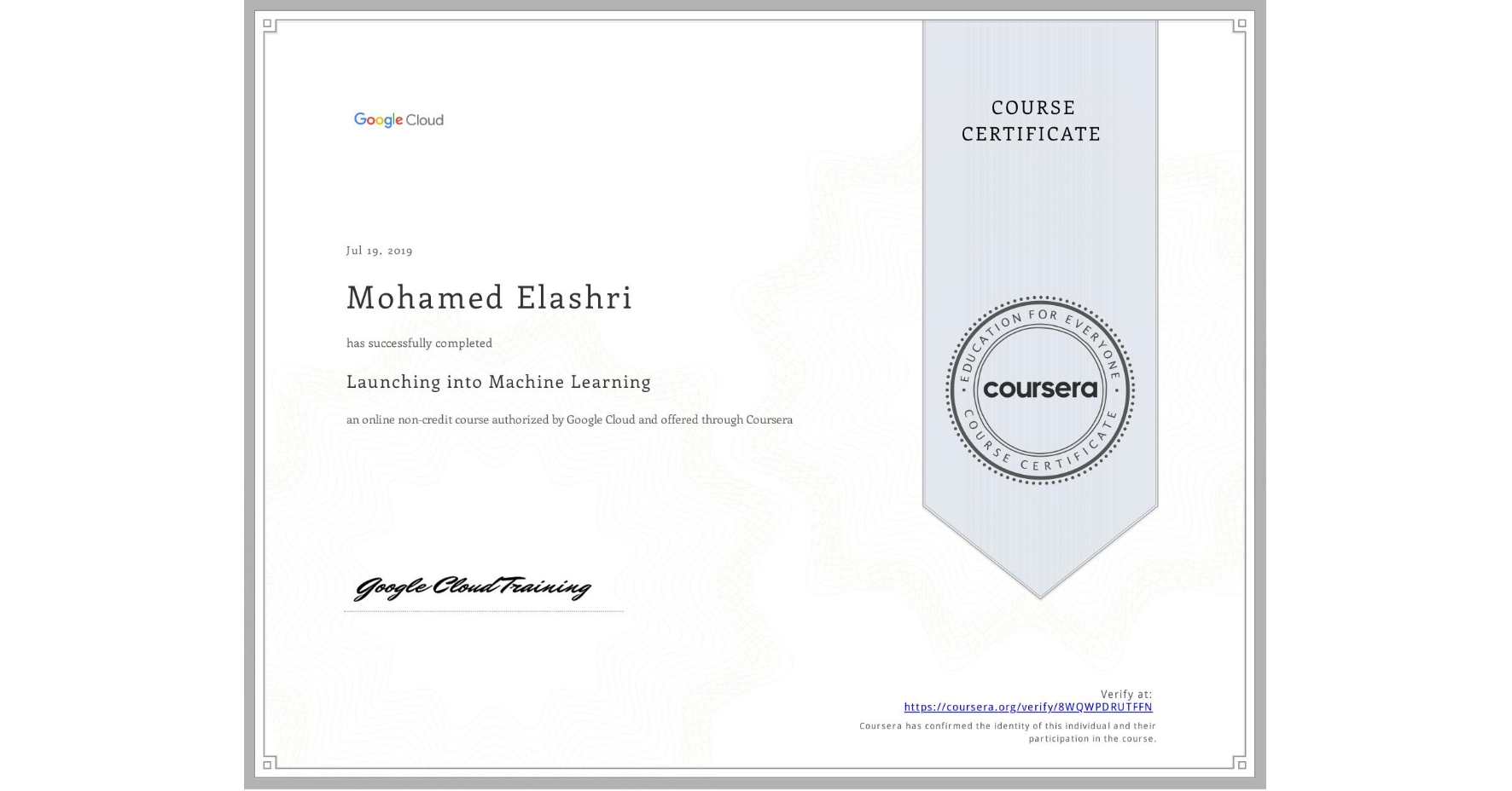 View certificate for Mohamed Elashri, Launching into Machine Learning, an online non-credit course authorized by Google Cloud and offered through Coursera