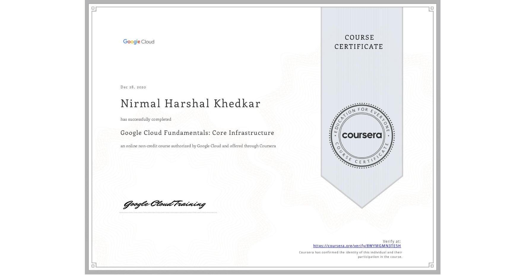 View certificate for Nirmal Harshal Khedkar, Google Cloud Platform Fundamentals: Core Infrastructure, an online non-credit course authorized by Google Cloud and offered through Coursera
