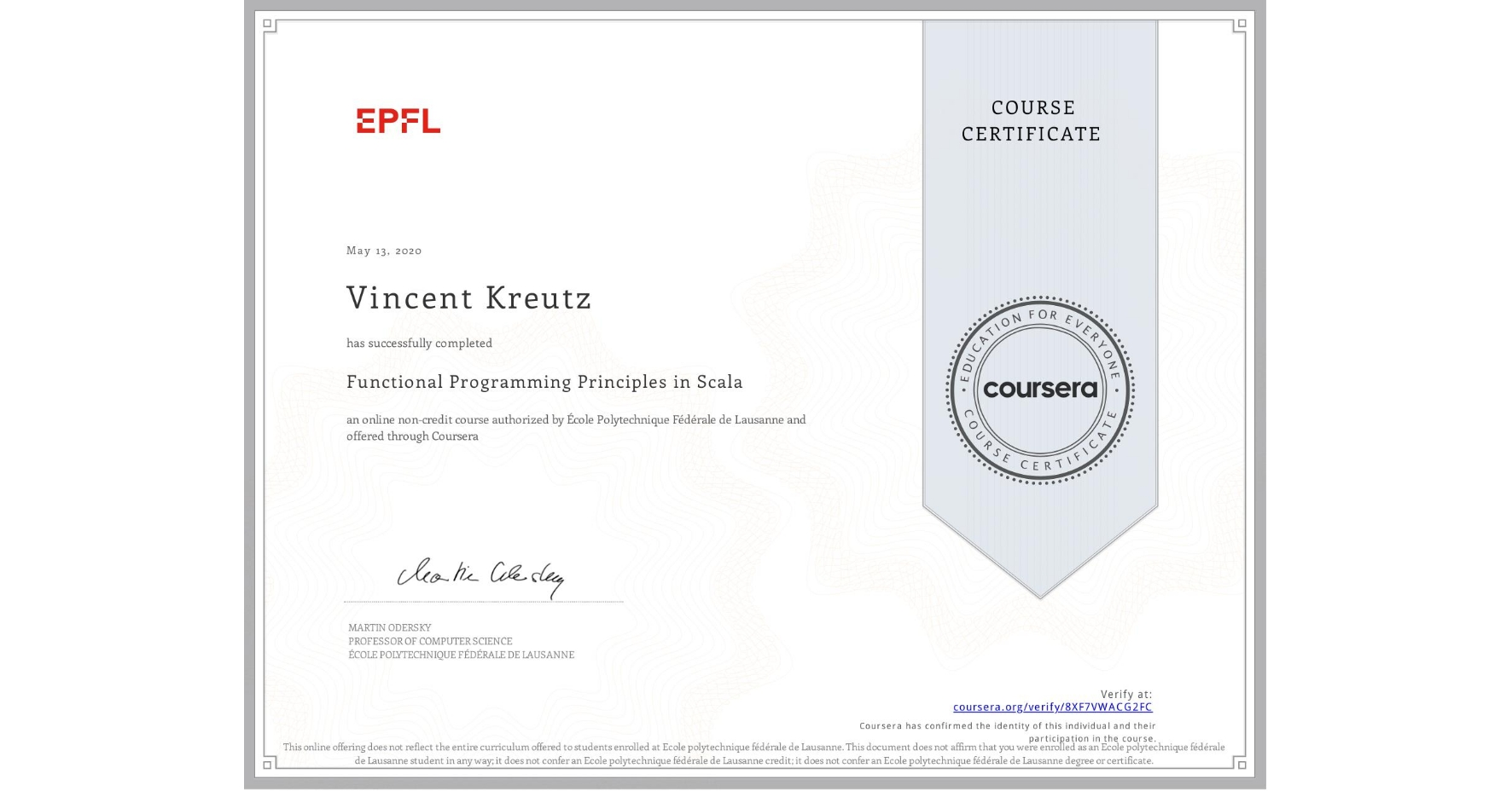View certificate for Vincent Kreutz, Functional Programming Principles in Scala, an online non-credit course authorized by École Polytechnique Fédérale de Lausanne and offered through Coursera