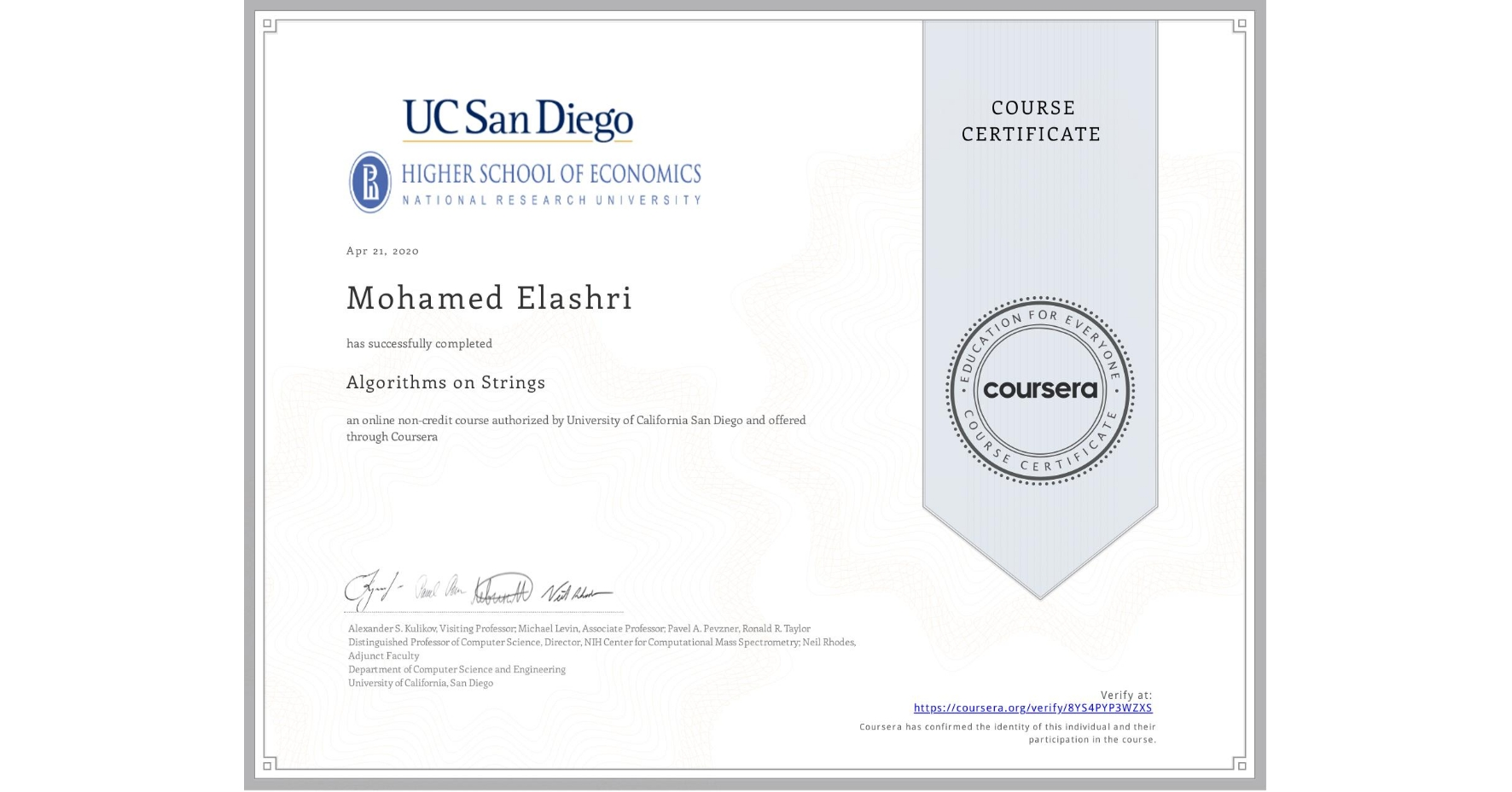 View certificate for Mohamed Elashri, Algorithms on Strings, an online non-credit course authorized by University of California San Diego & National Research University Higher School of Economics and offered through Coursera