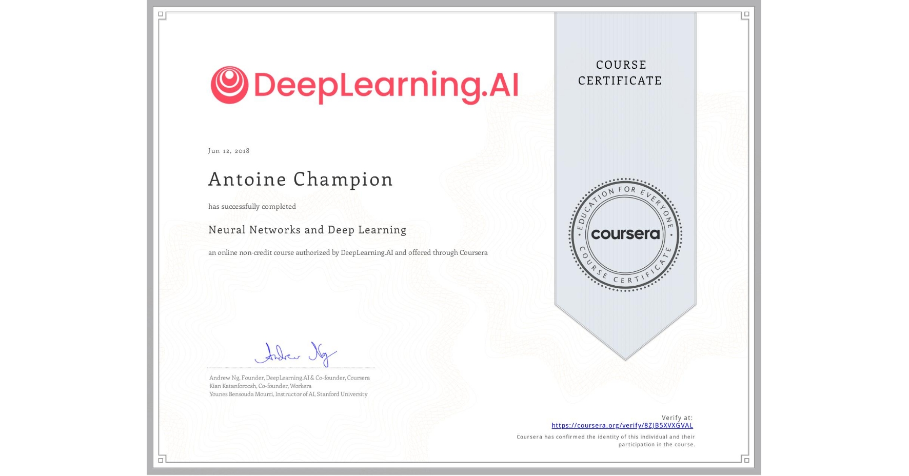 View certificate for Antoine Champion, Neural Networks and Deep Learning, an online non-credit course authorized by DeepLearning.AI and offered through Coursera