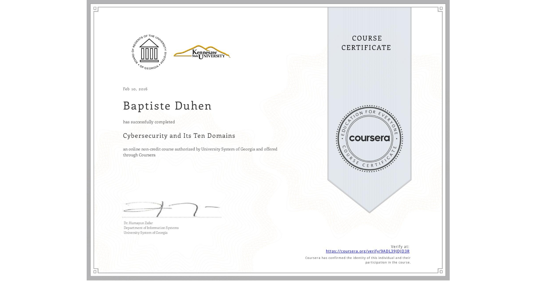 View certificate for Baptiste Duhen, Cybersecurity and Its Ten Domains, an online non-credit course authorized by University System of Georgia and offered through Coursera