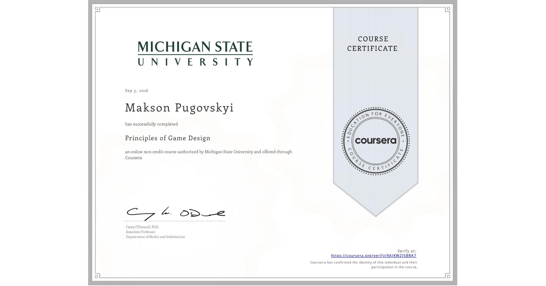 View certificate for Makson Pugovskyi, Principles of Game Design, an online non-credit course authorized by Michigan State University and offered through Coursera