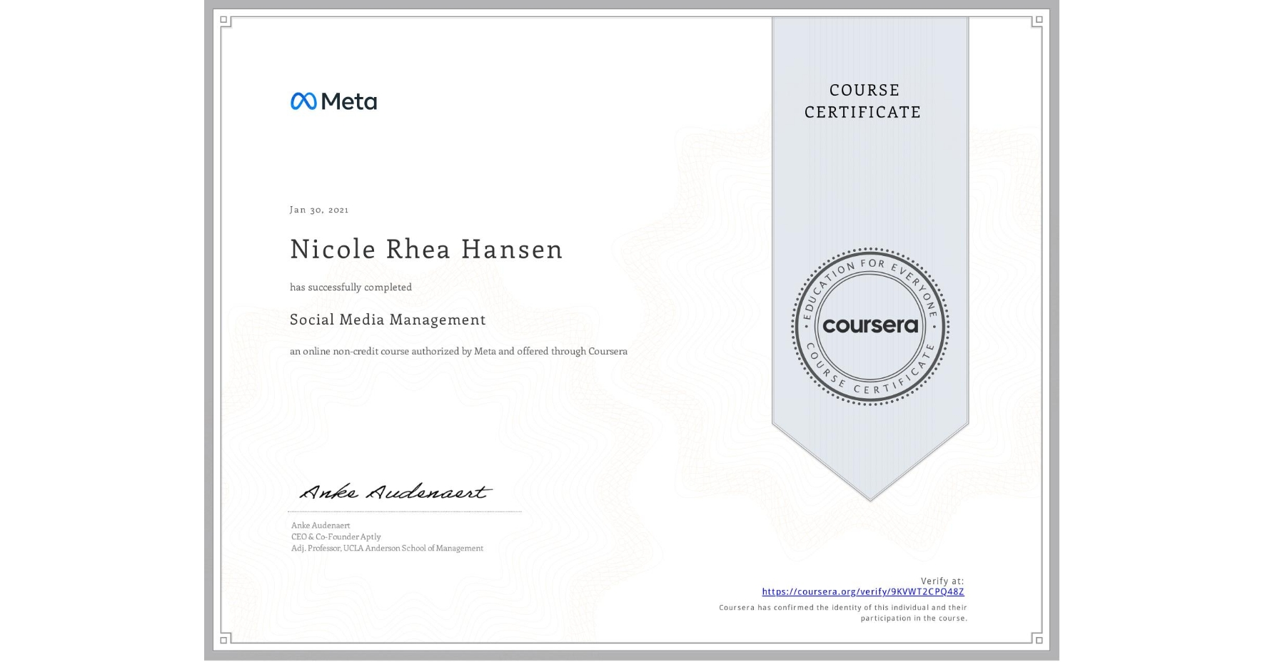 View certificate for Nicole Rhea Hansen, Social Media Management , an online non-credit course authorized by Facebook and offered through Coursera