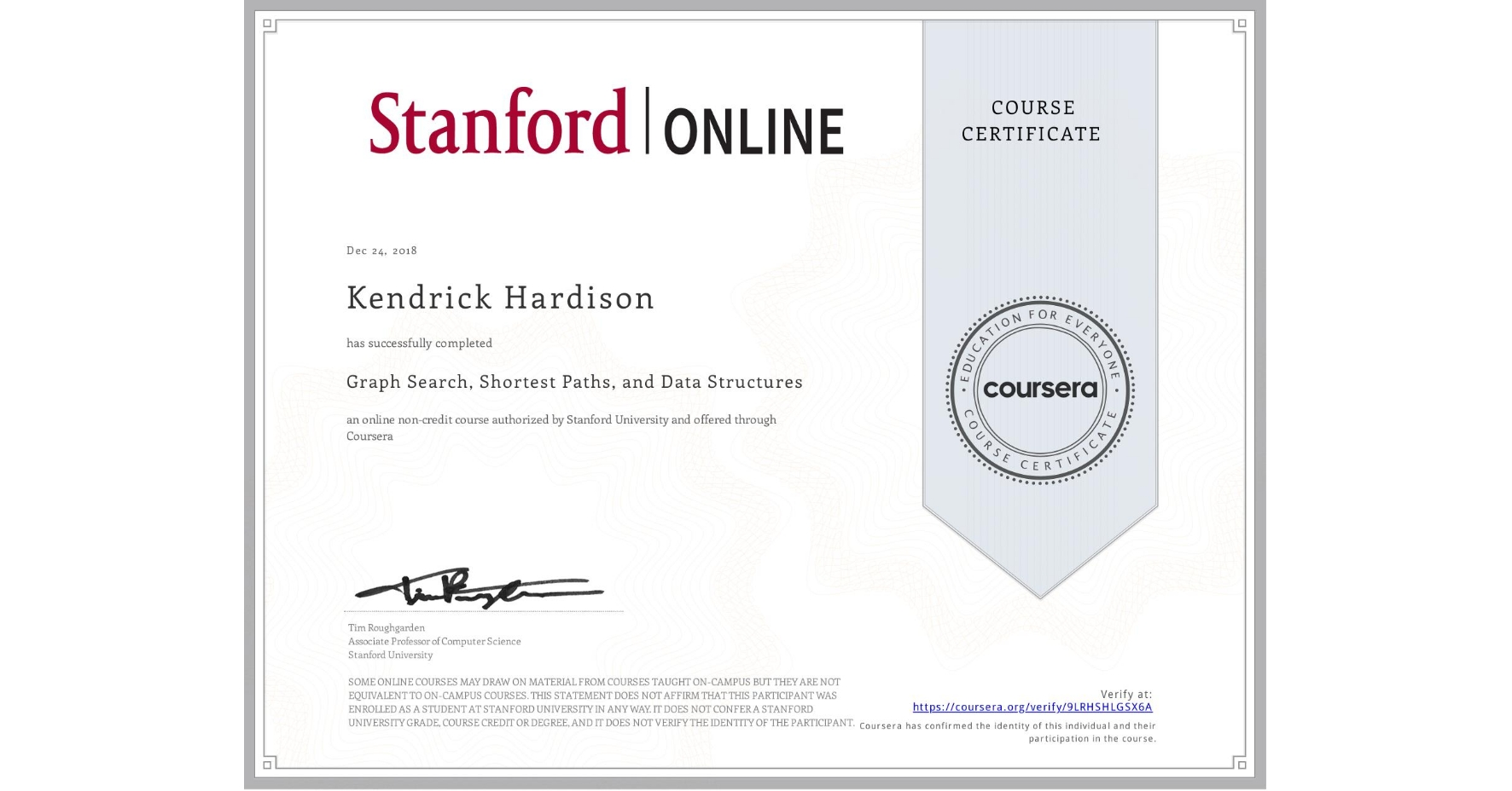 View certificate for Kendrick Hardison, Graph Search, Shortest Paths, and Data Structures, an online non-credit course authorized by Stanford University and offered through Coursera